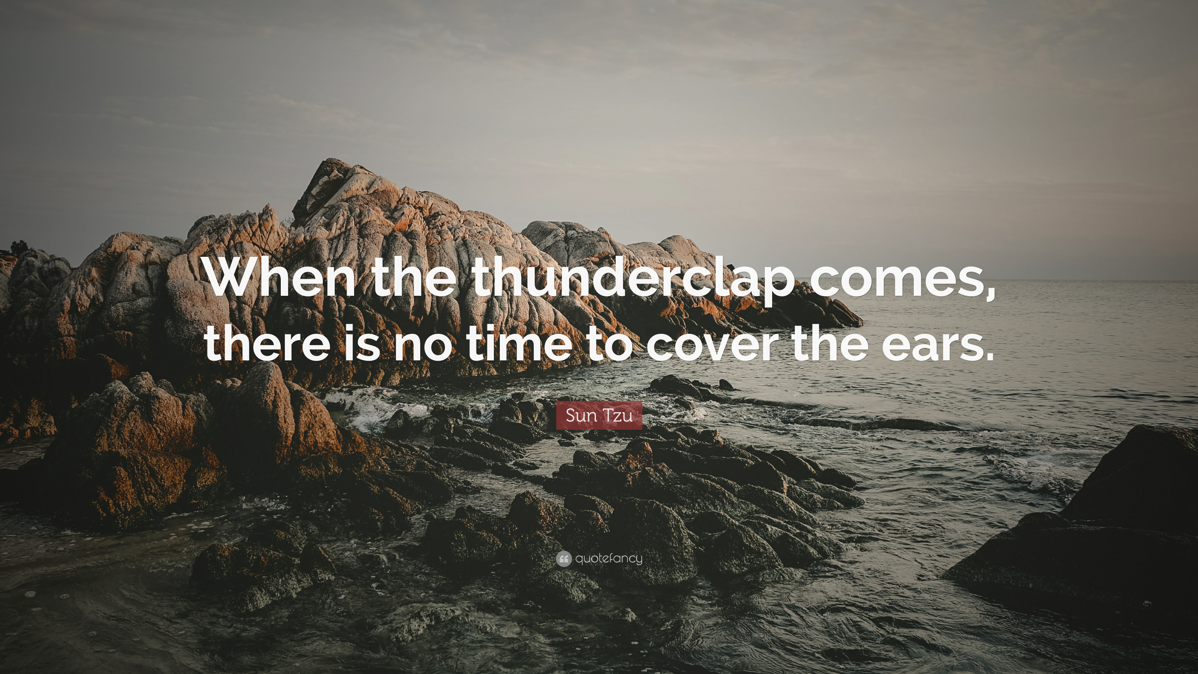 Sun Tzu Quote When The Thunderclap Comes There Is No Time To