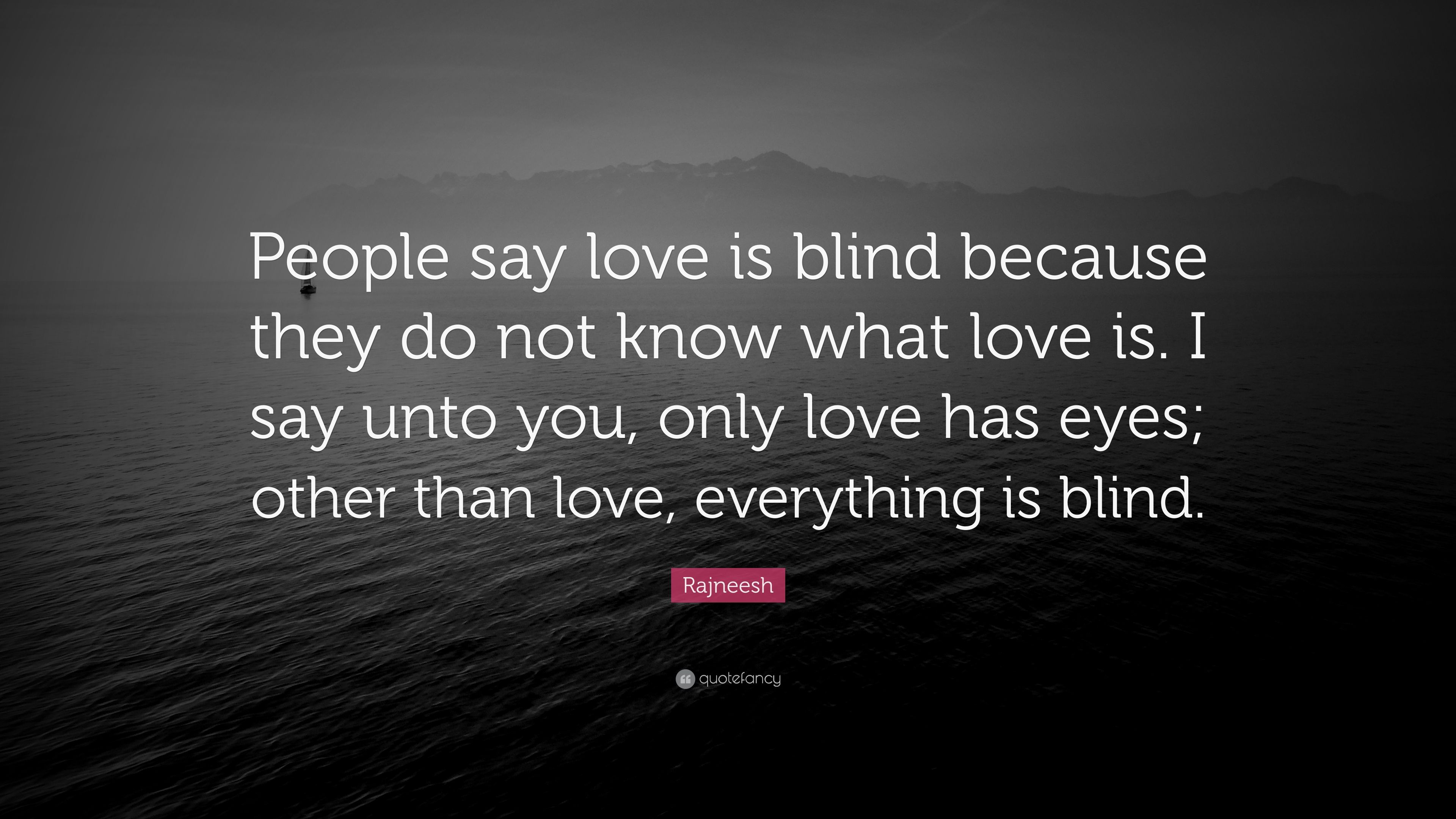 Rajneesh Quote People Say Love Is Blind Because They Do Not Know
