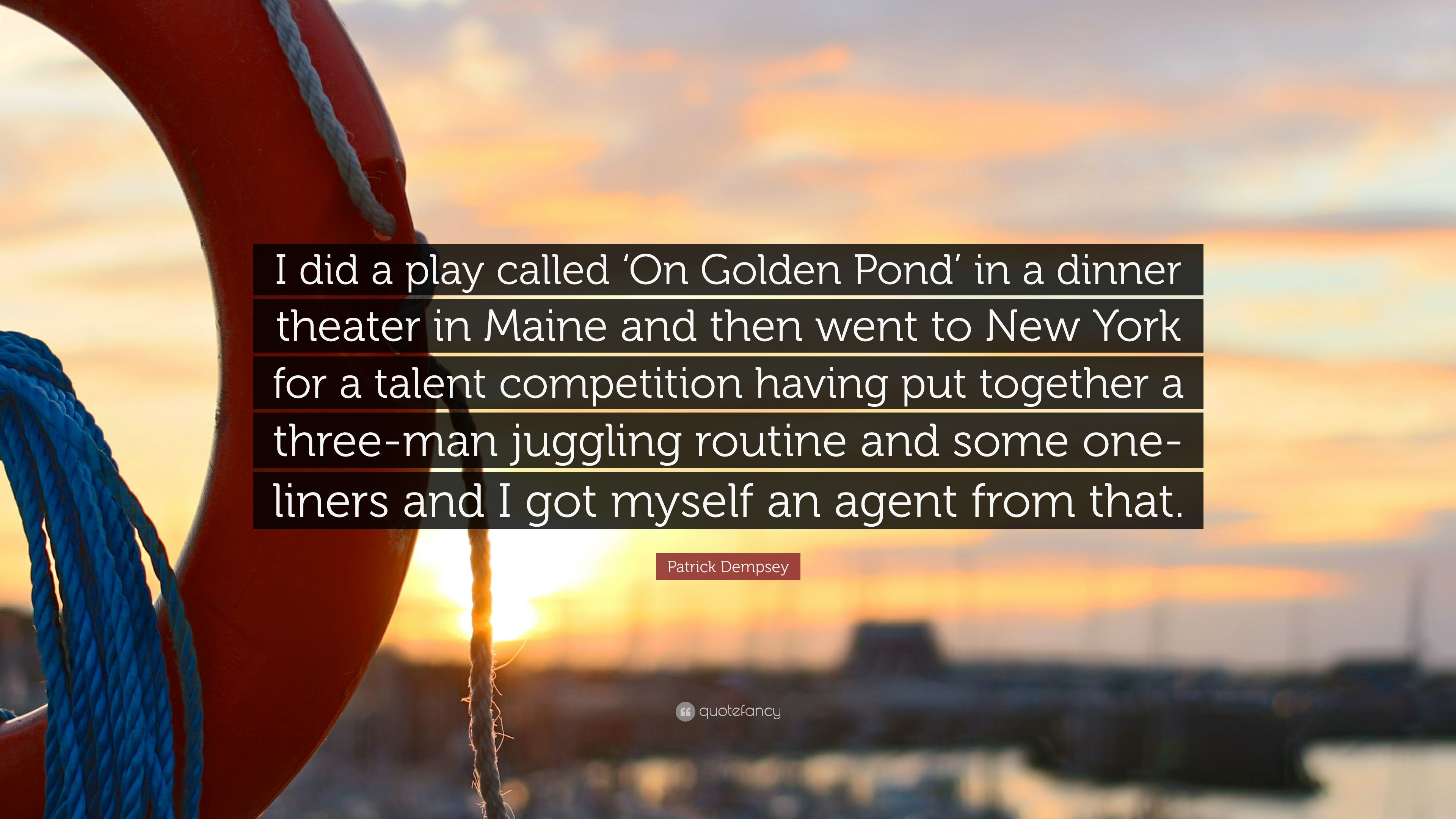 "On Golden Pond Quotes Beauteous Patrick Dempsey Quote ""I Did A Play Called 'on Golden Pond' In A"