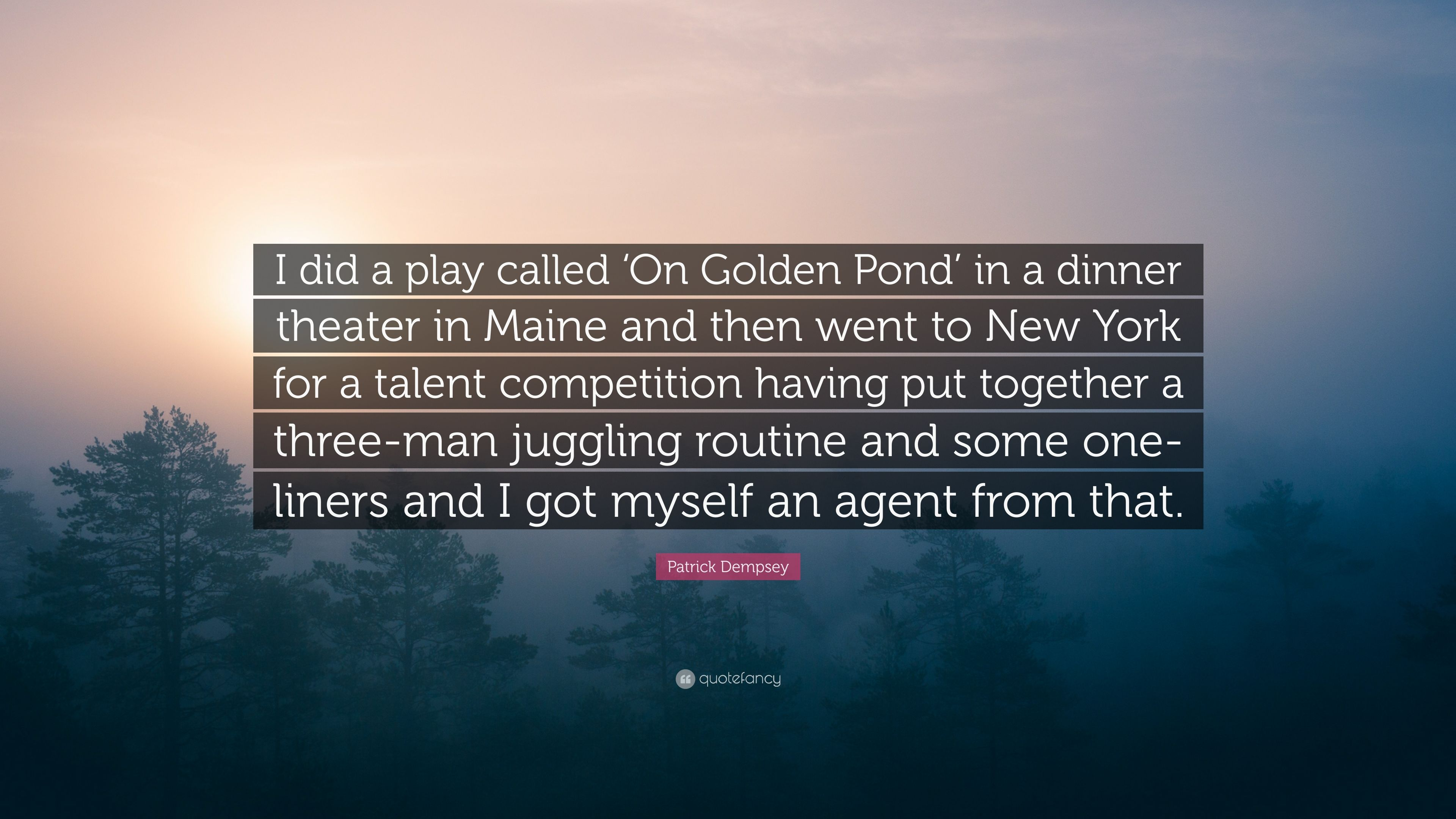 "On Golden Pond Quotes Patrick Dempsey Quote ""I Did A Play Called 'on Golden Pond' In A"