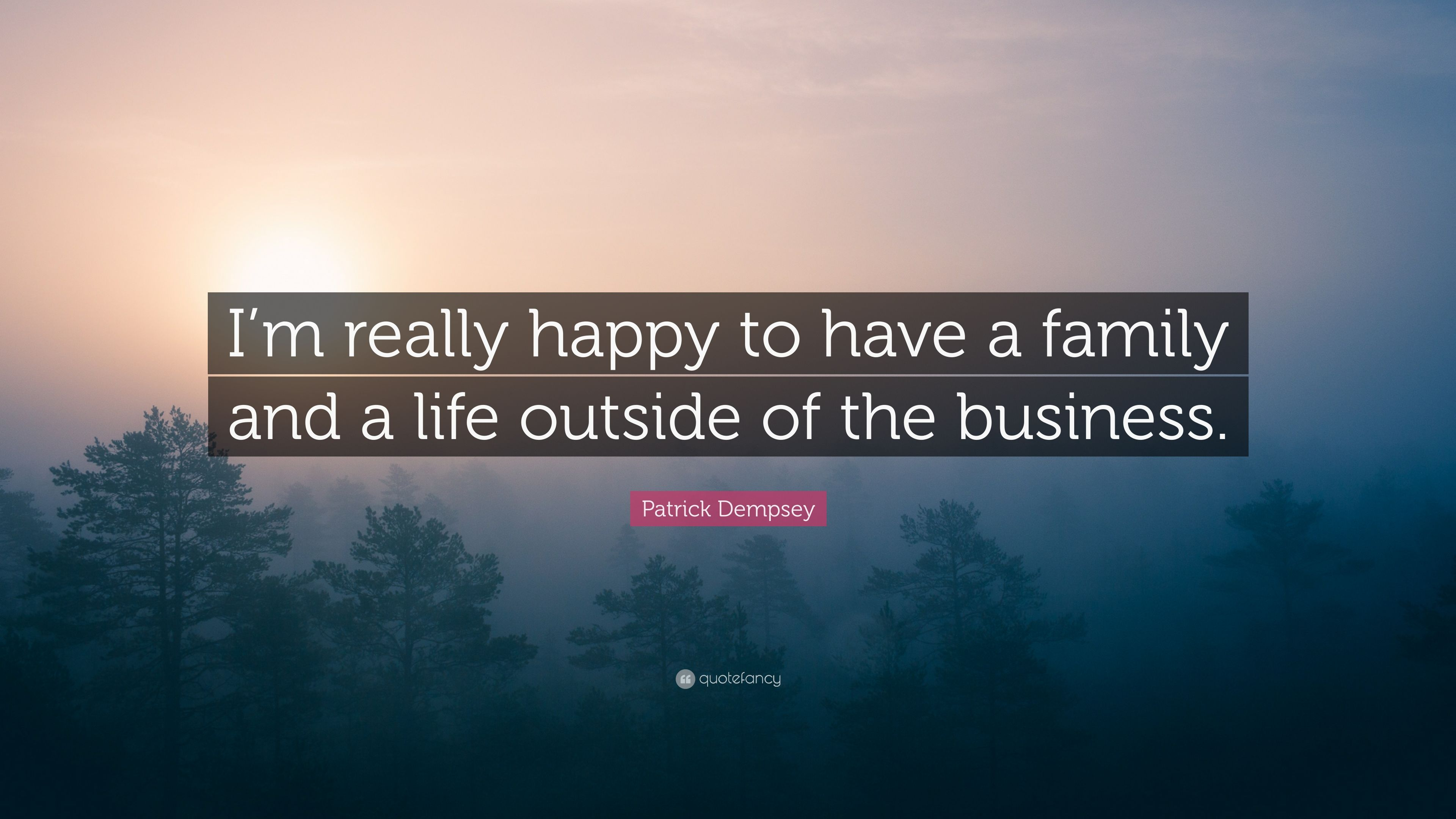 Patrick Dempsey Quote Im Really Happy To Have A Family And A Life