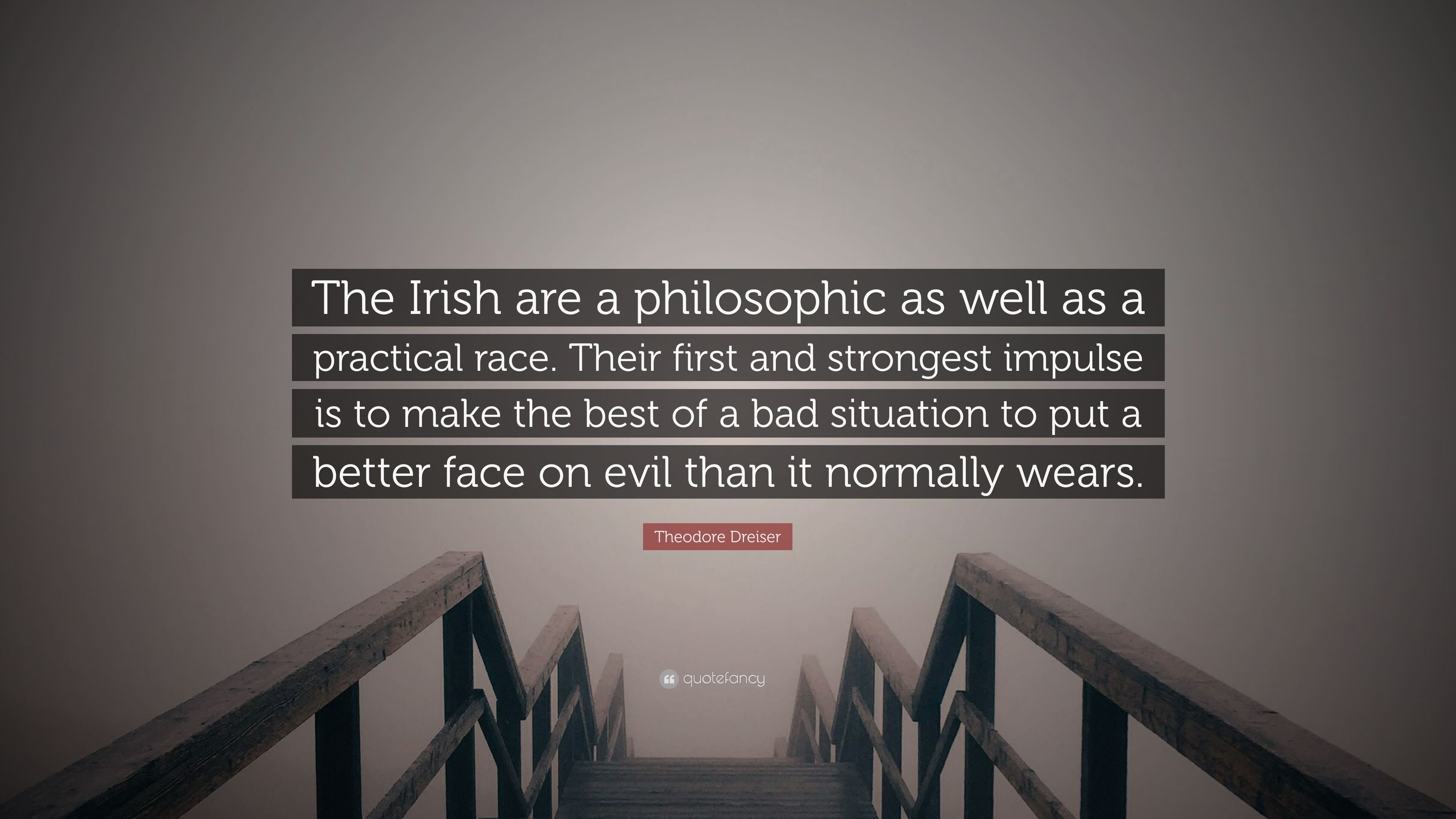 Theodore Dreiser Quote The Irish Are A Philosophic As Well As A