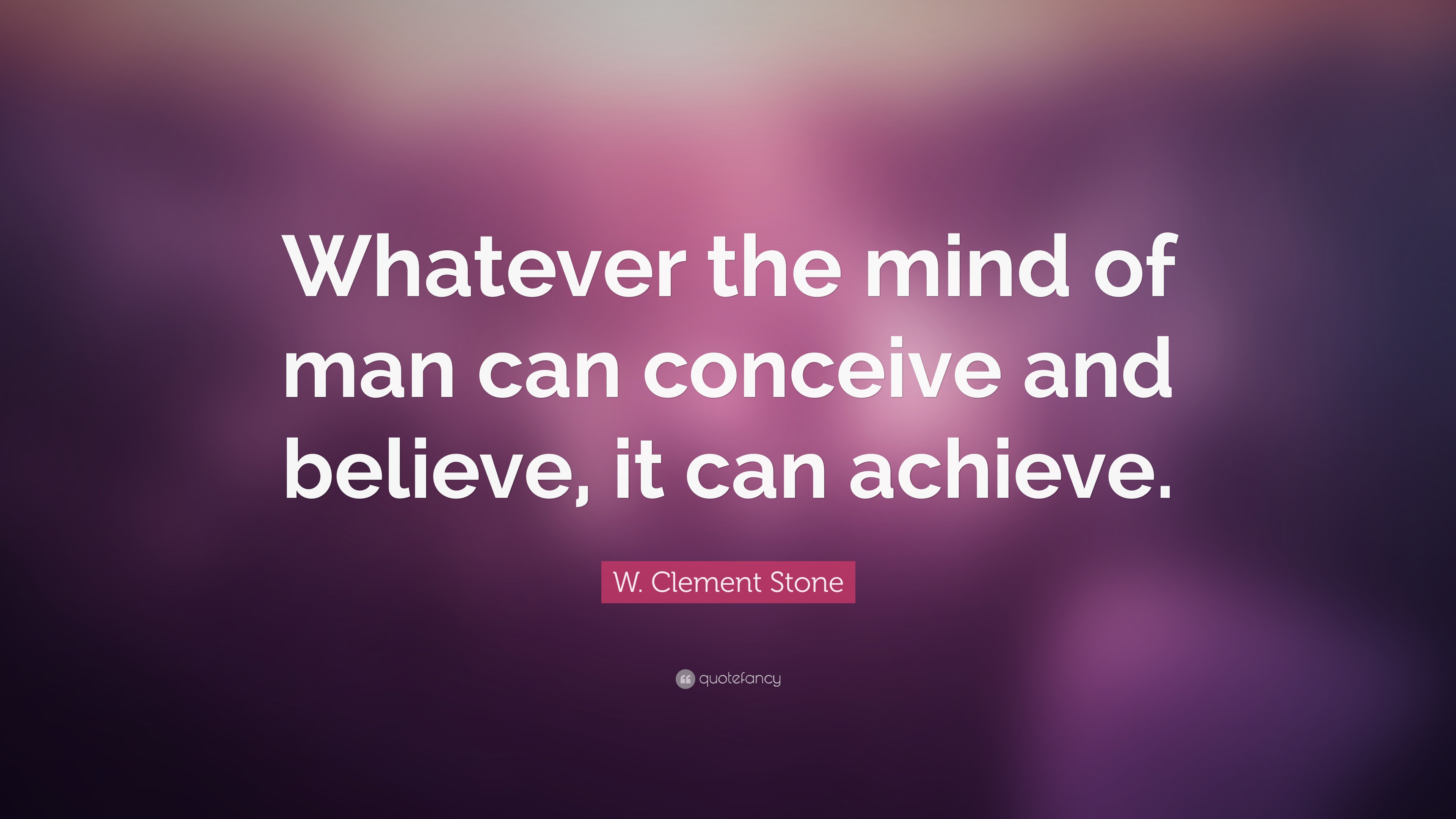 W Clement Stone Quote Whatever The Mind Of Man Can Conceive And