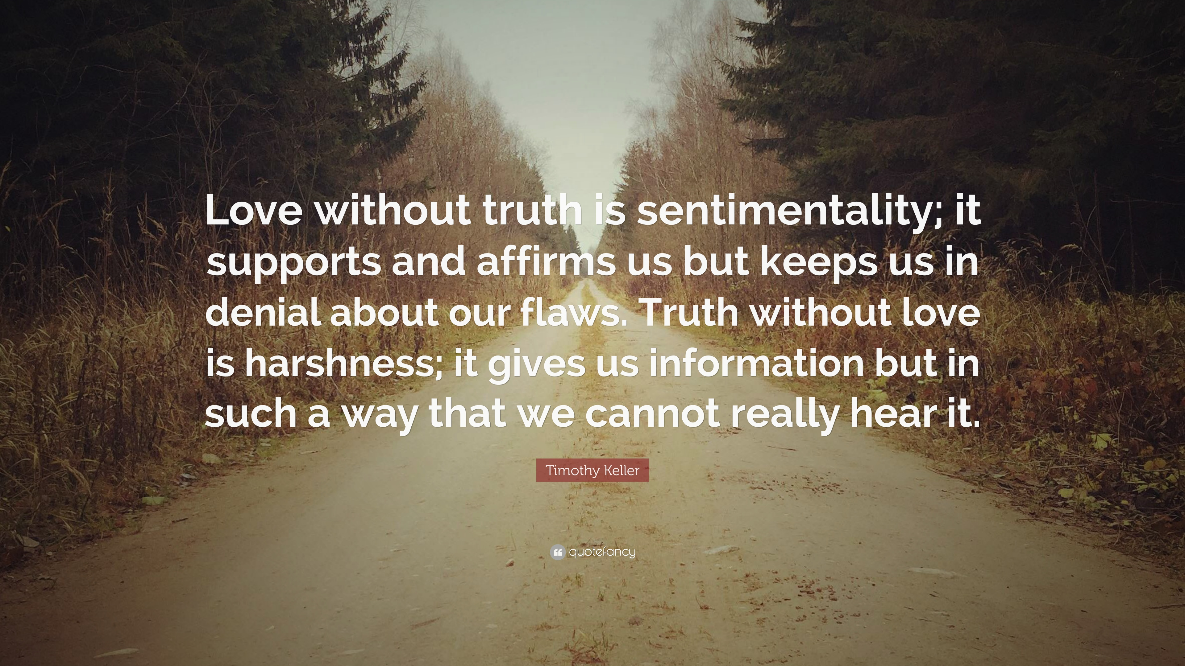 """Timothy Keller Quote: """"Love without truth is sentimentality"""