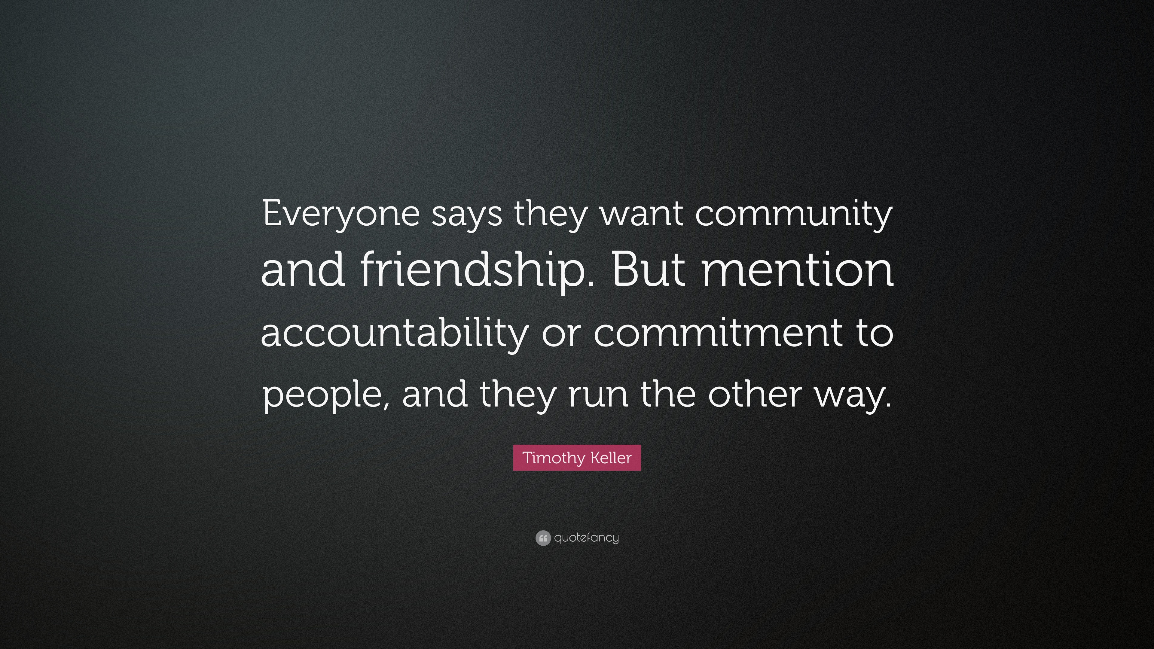 """Quotes About Community Timothy Keller Quote """"Everyone Says They Want Community And"""
