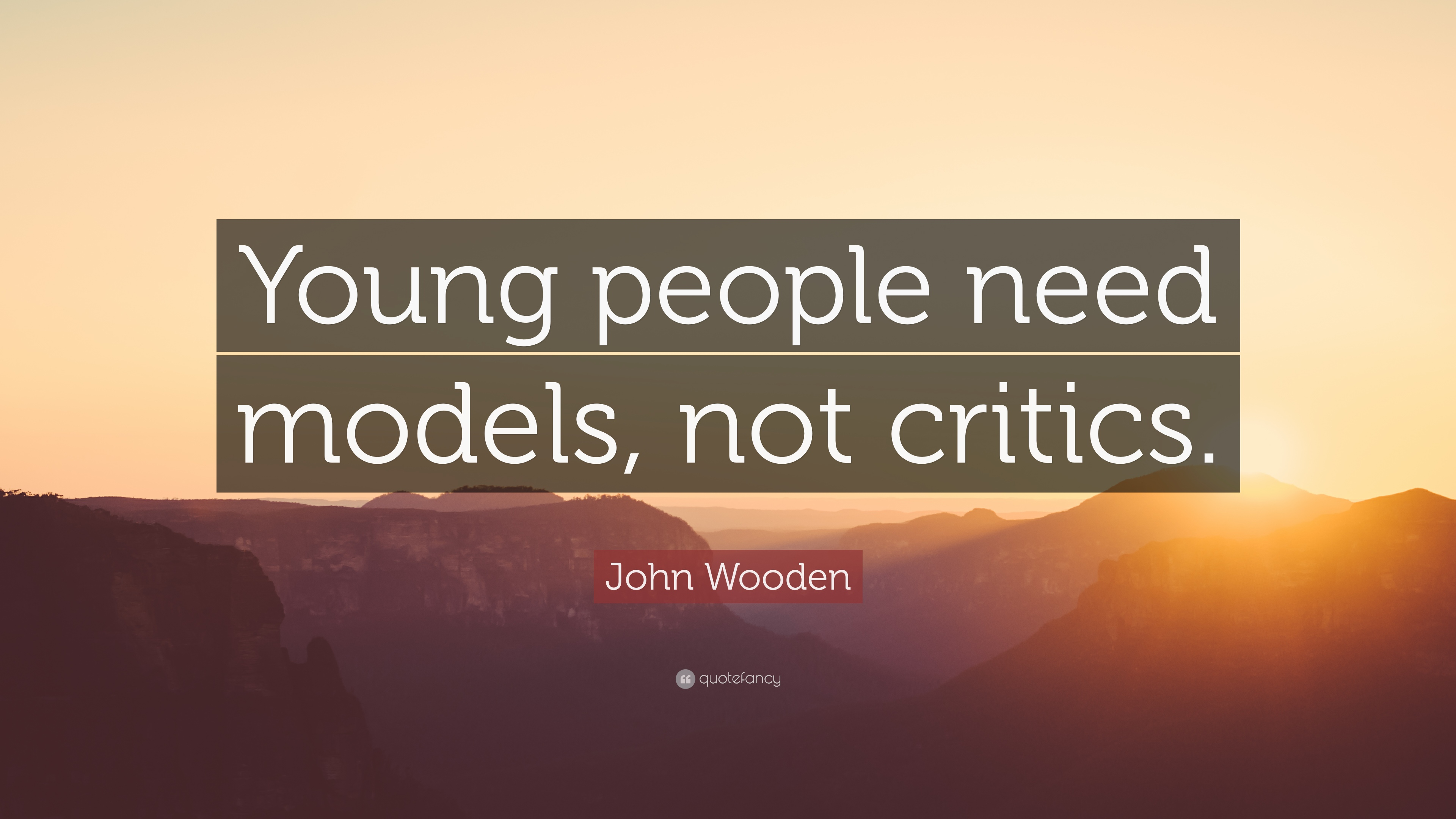 John Wooden Quote Young People Need Models Not Critics 20