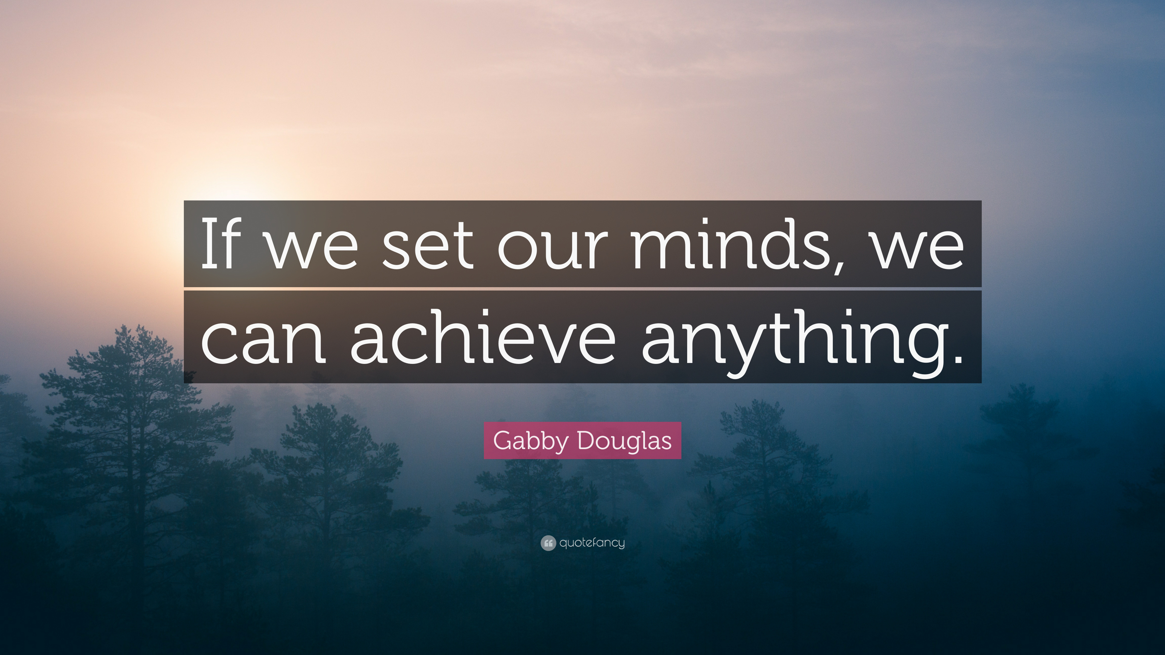 Gabby Douglas Quote If We Set Our Minds We Can Achieve Anything