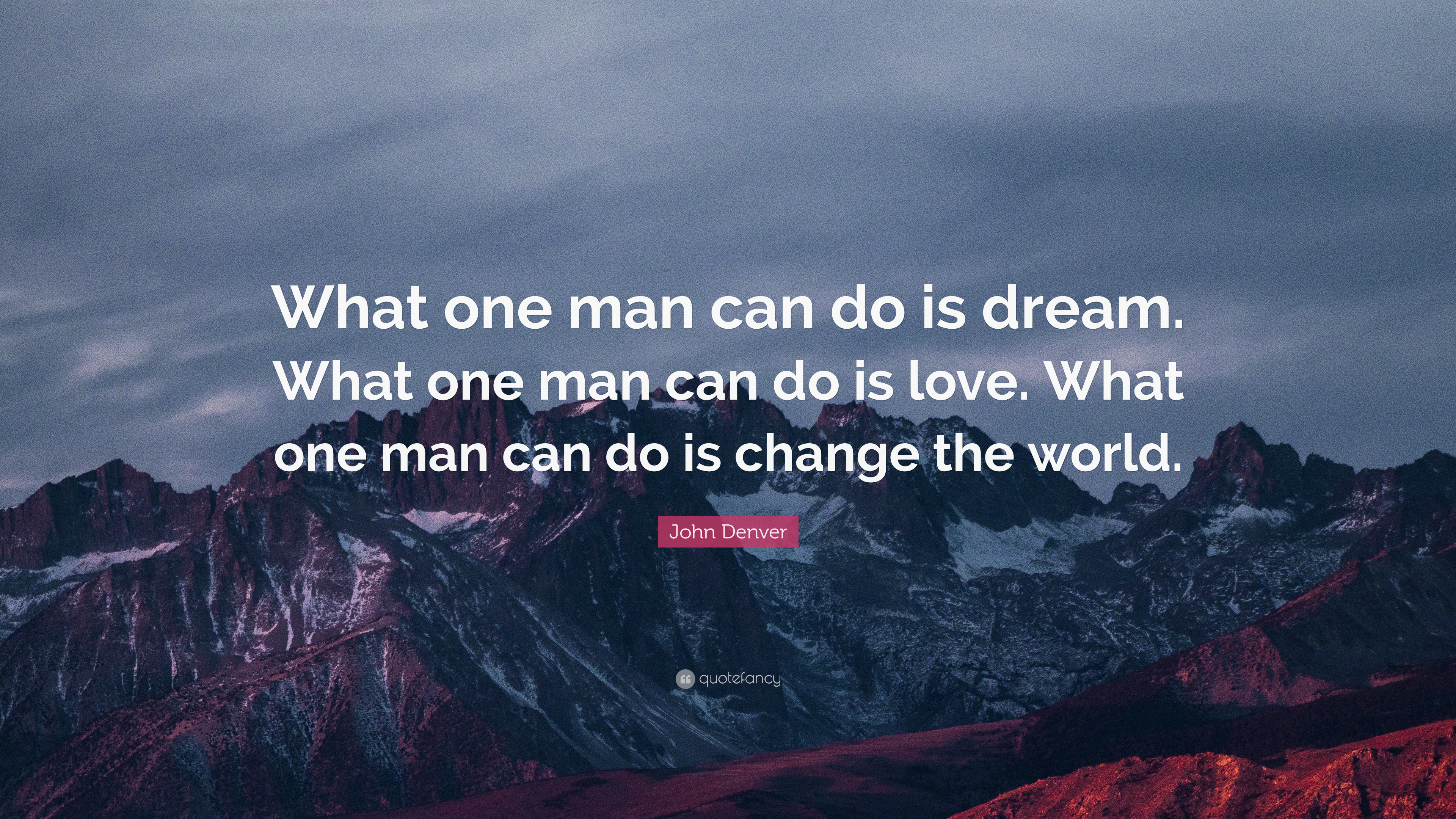 John Denver Quote What One Man Can Do Is Dream What One Man Can