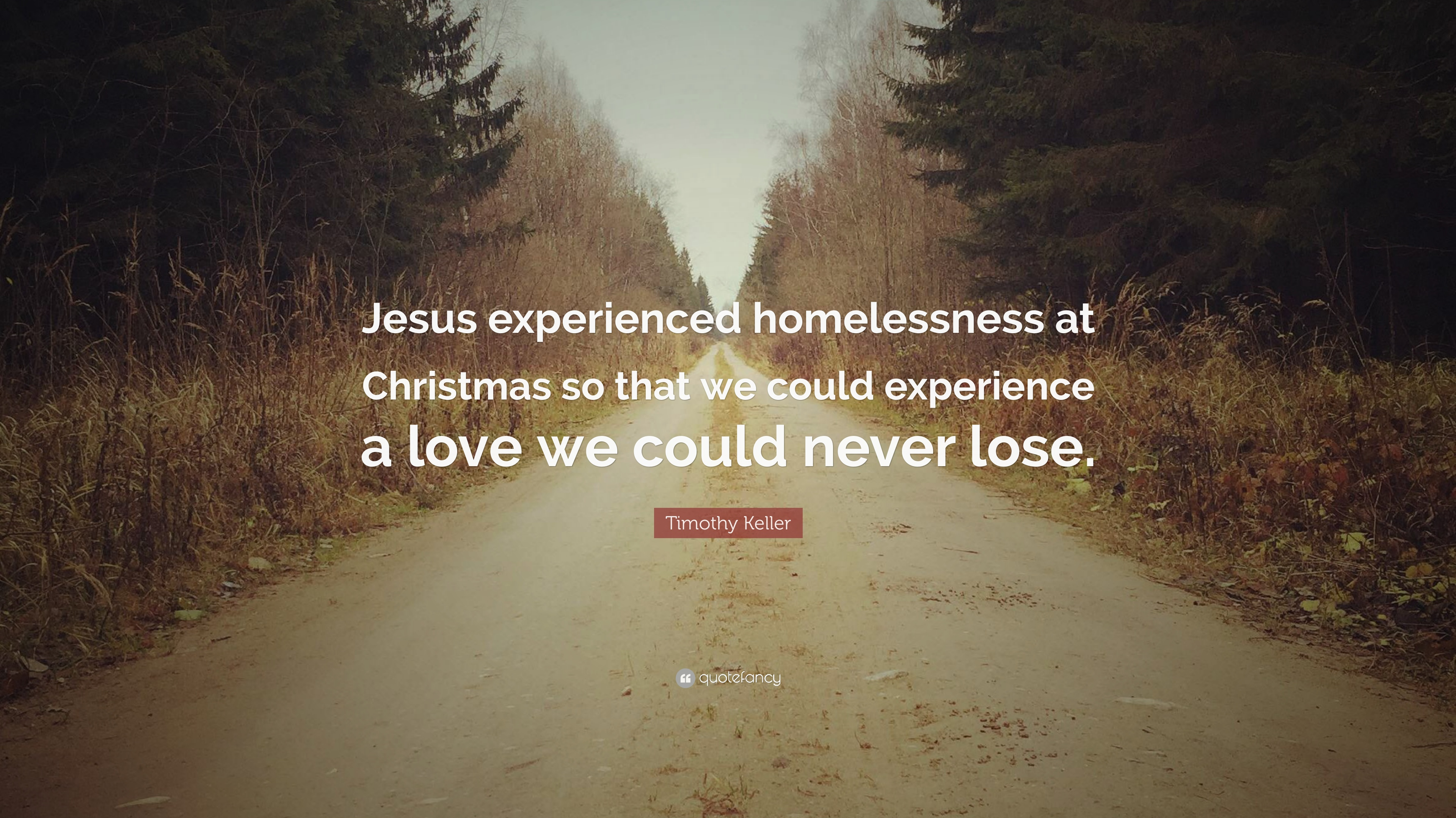 Jesus Christmas Quote.Timothy Keller Quote Jesus Experienced Homelessness At