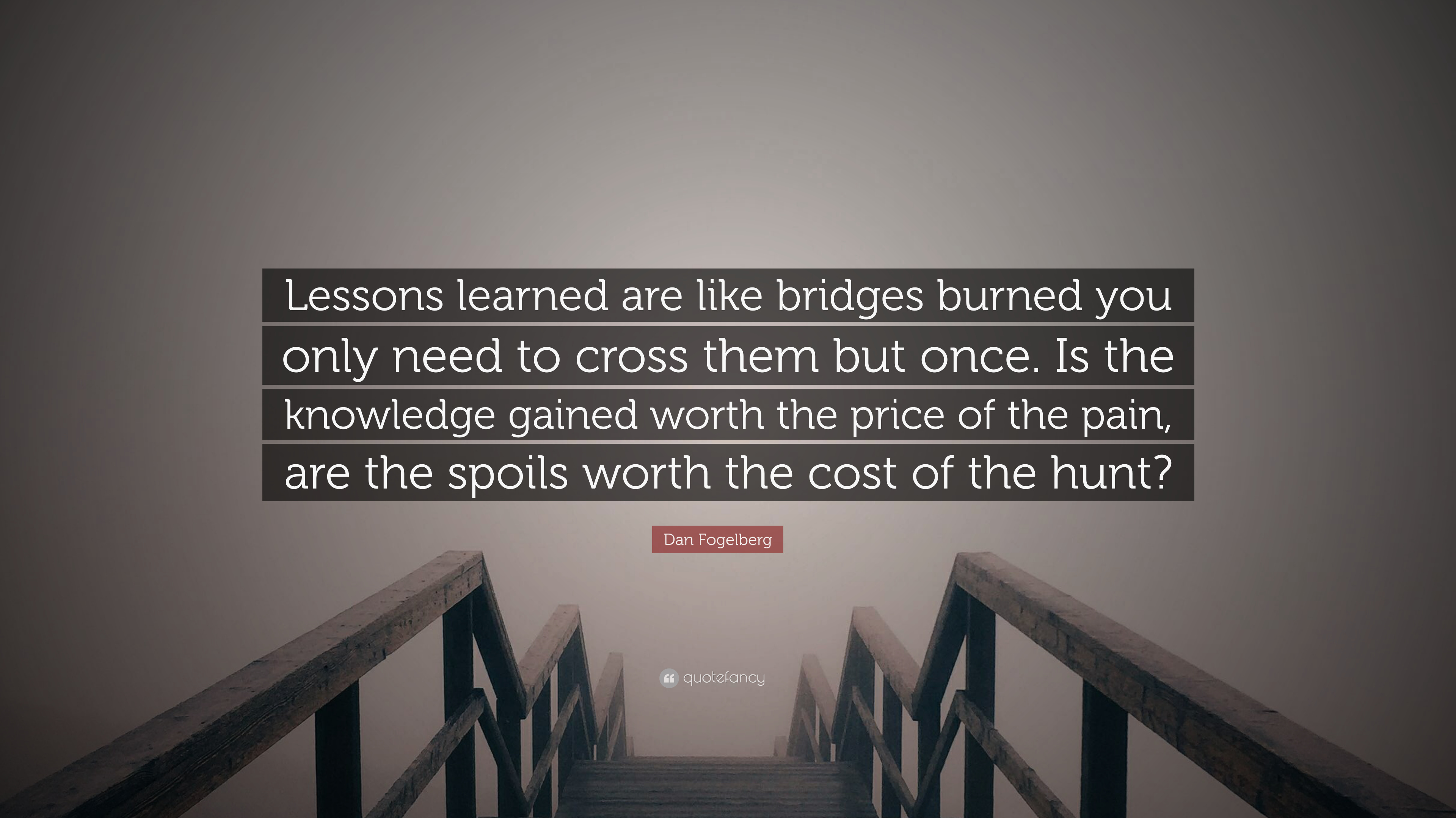 Dan Fogelberg Quote Lessons Learned Are Like Bridges Burned You