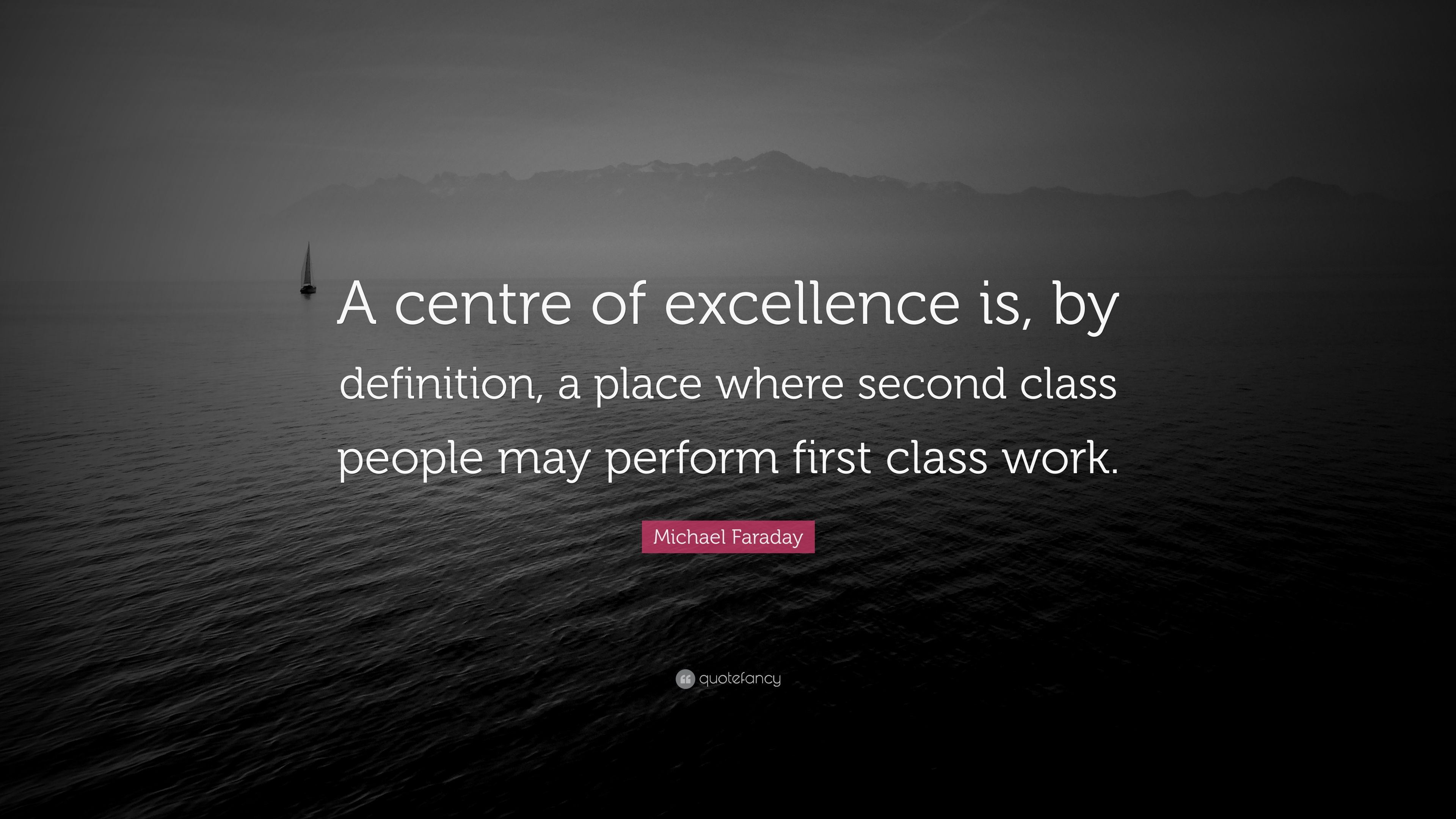 """Michael Faraday Quote: """"A Centre Of Excellence Is, By"""