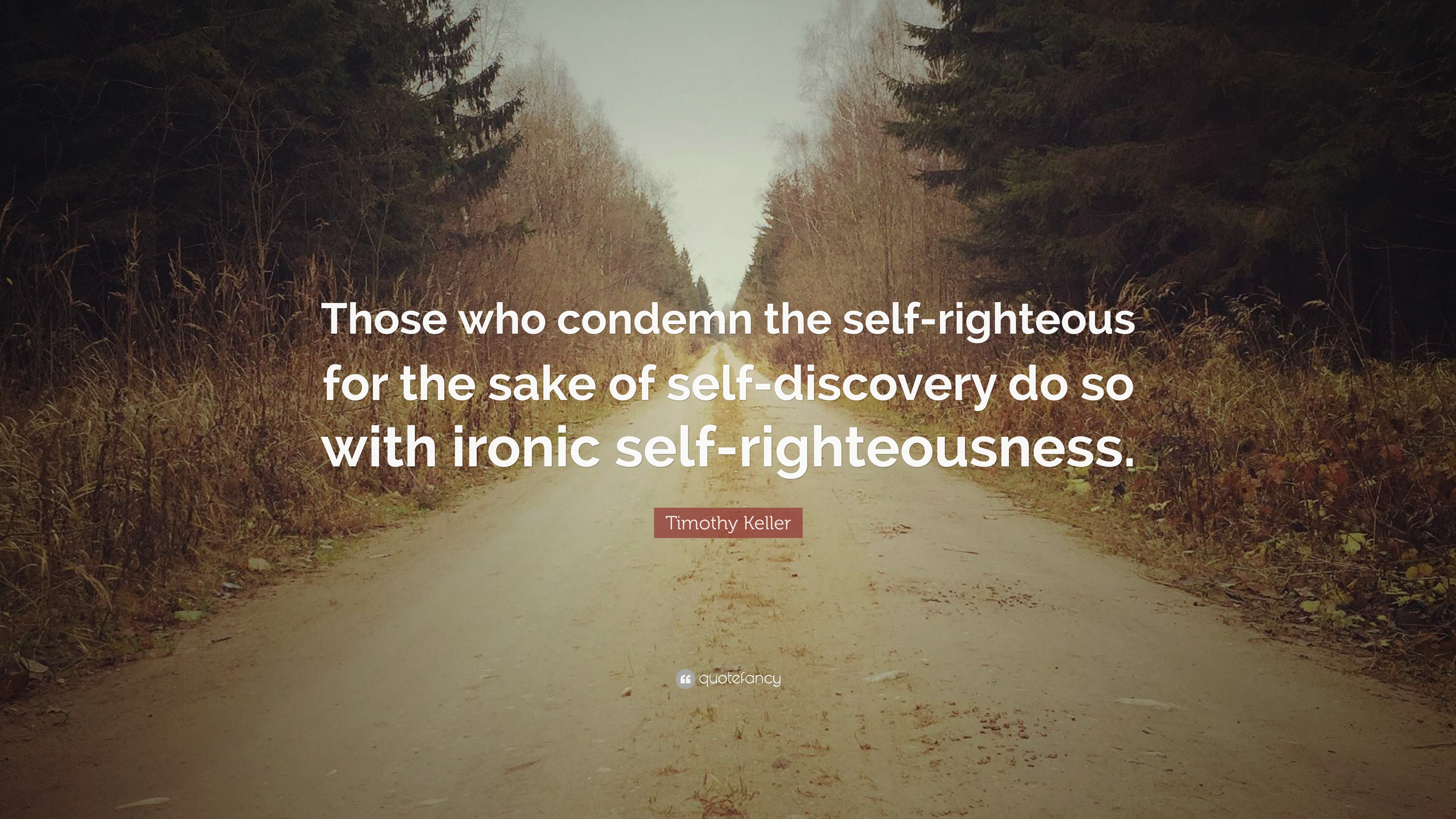 """Timothy Keller Quote: """"Those who condemn the self-righteous ..."""