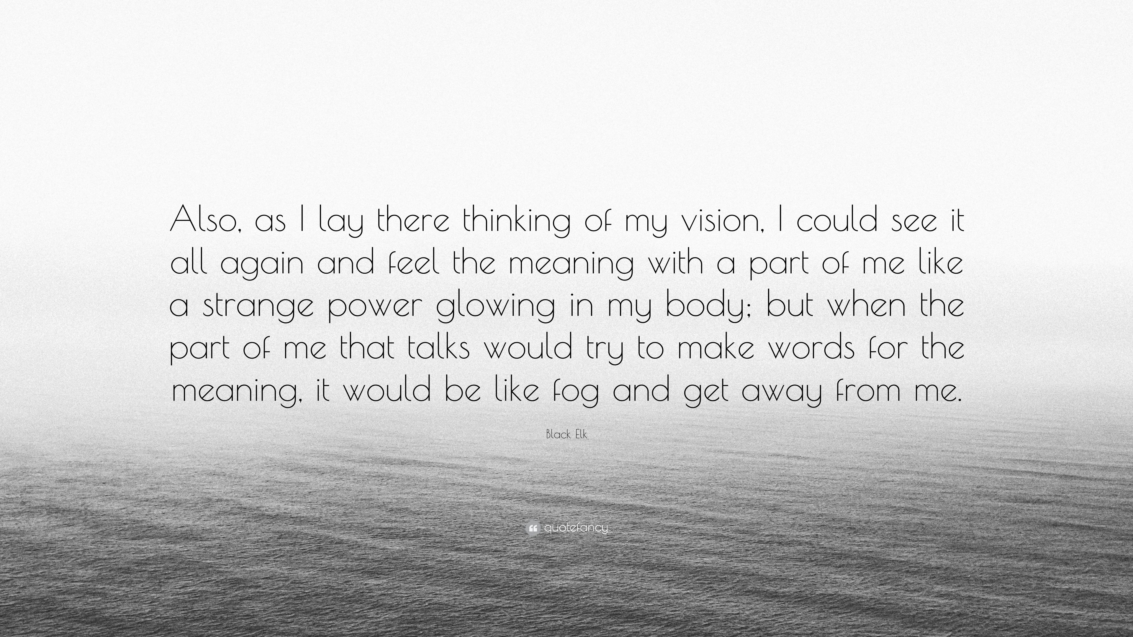 "Black Elk Quote: ""Also, as I lay there thinking of my vision"