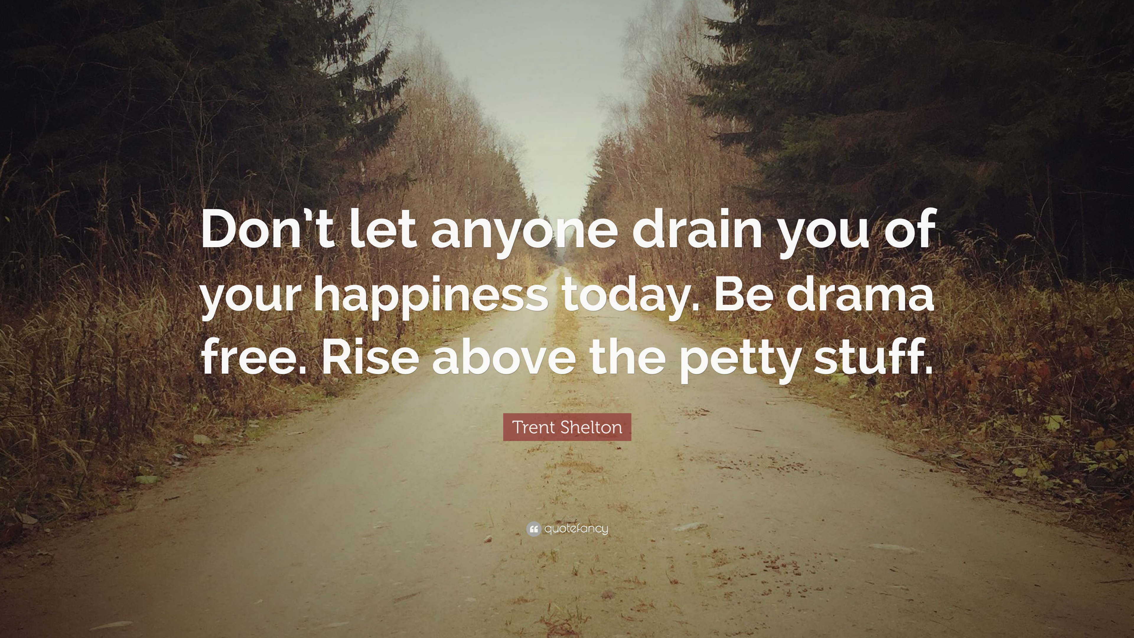 Trent Shelton Quotes | Trent Shelton Quote Don T Let Anyone Drain You Of Your Happiness