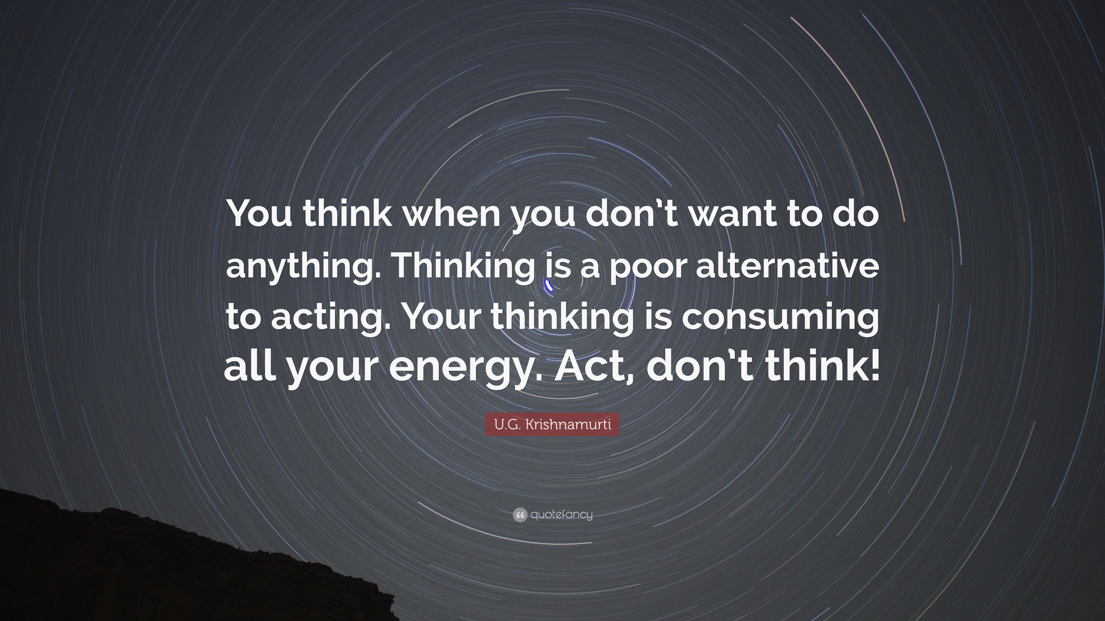 """U.G. Krishnamurti Quote: """"You think when you don\'t want to ..."""