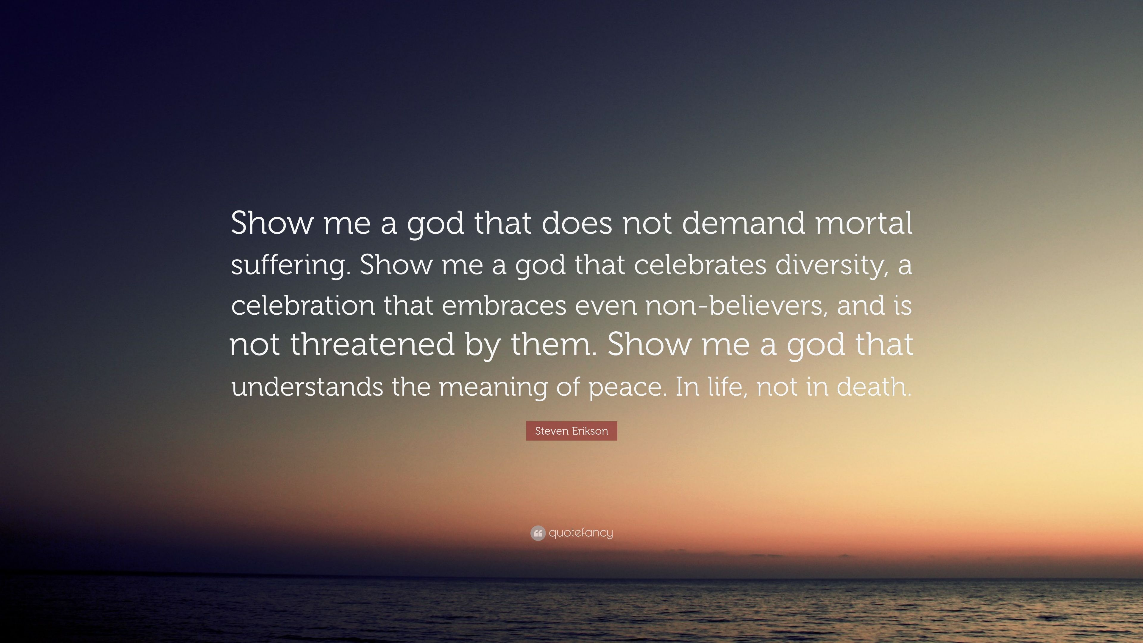 "Celebration Of Life Quotes Death Steven Erikson Quote ""Show Me A God That Does Not Demand Mortal"