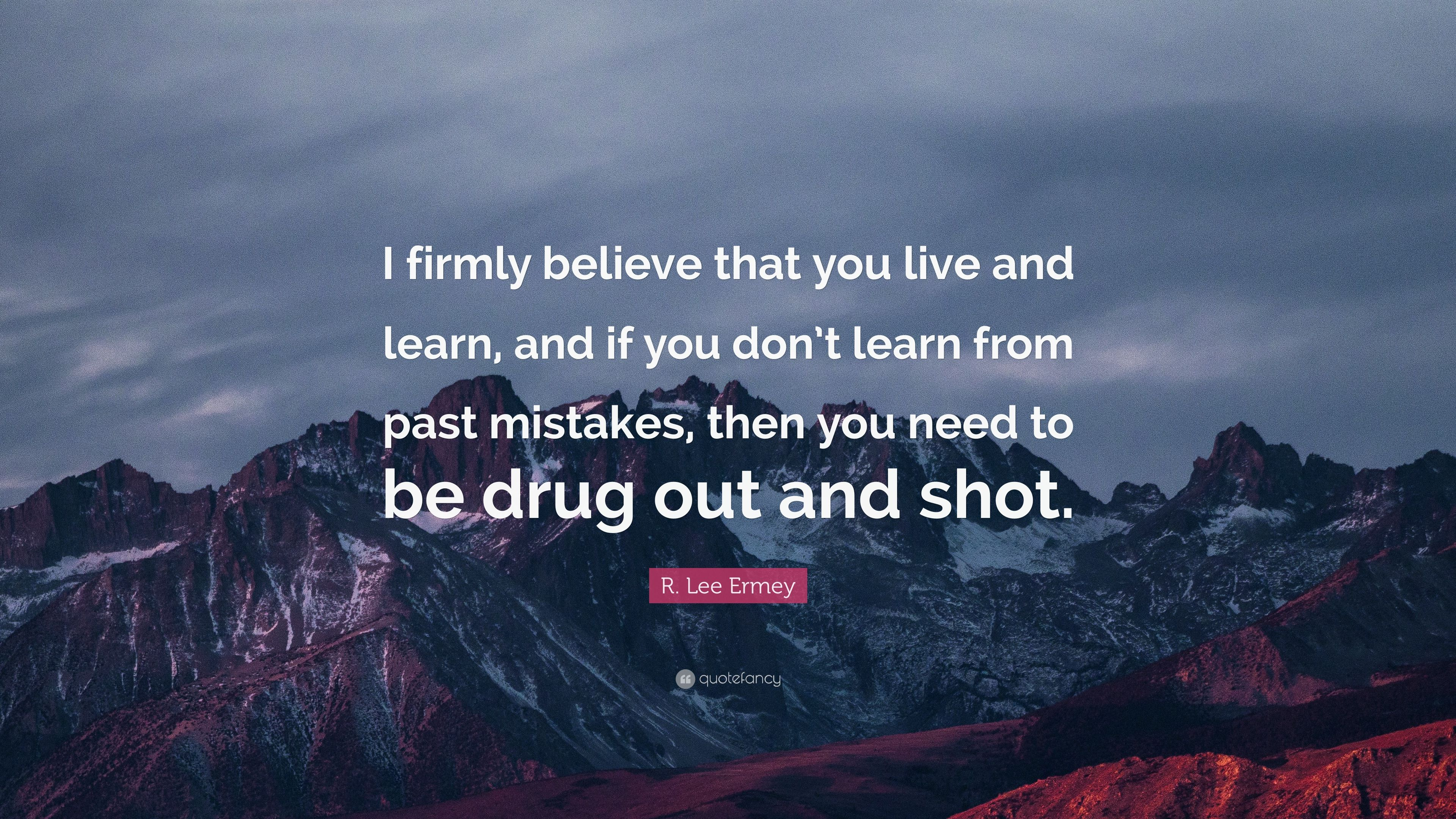 R Lee Ermey Quote I Firmly Believe That You Live And Learn And