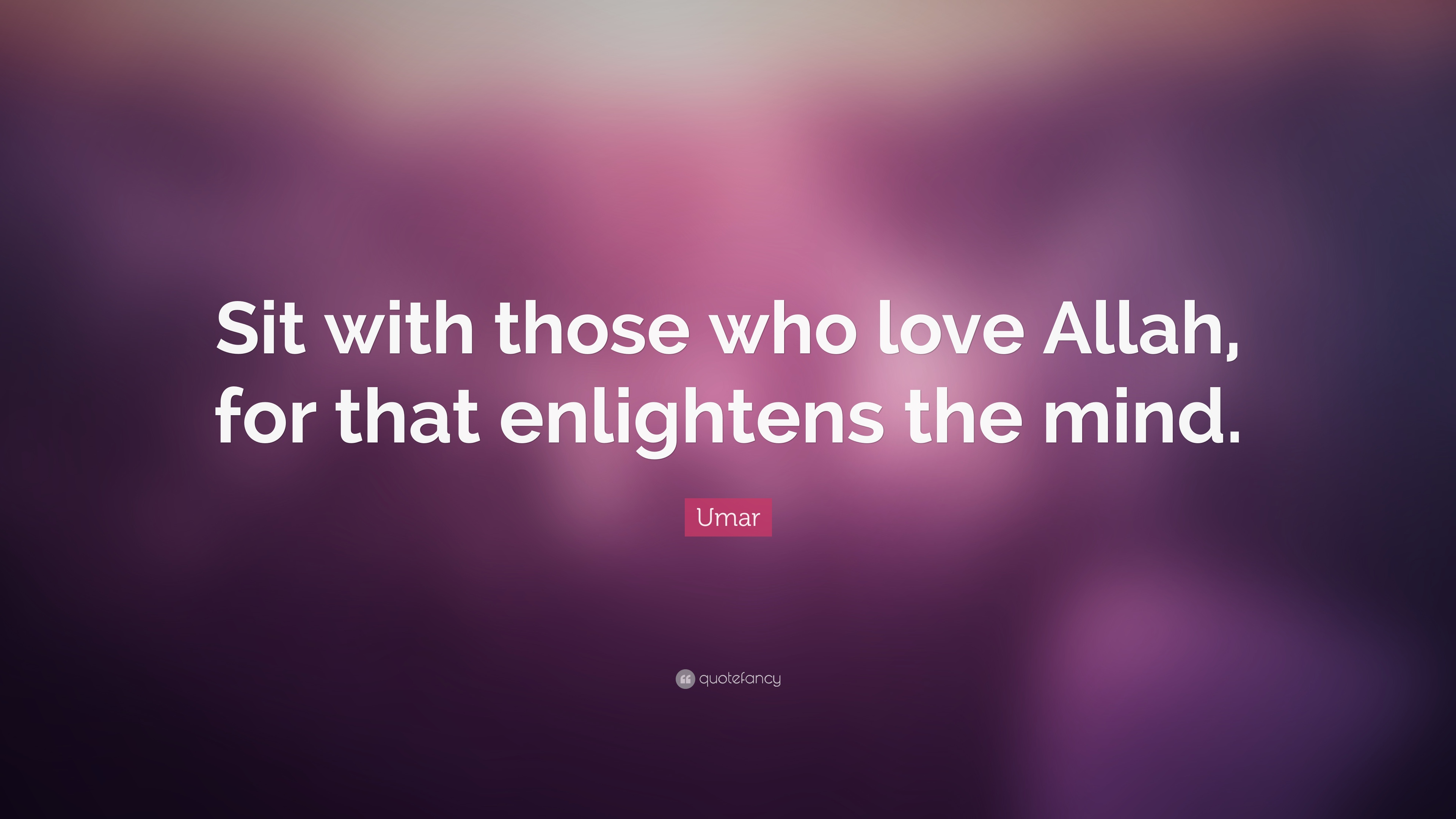Umar Quote Sit With Those Who Love Allah For That Enlightens The