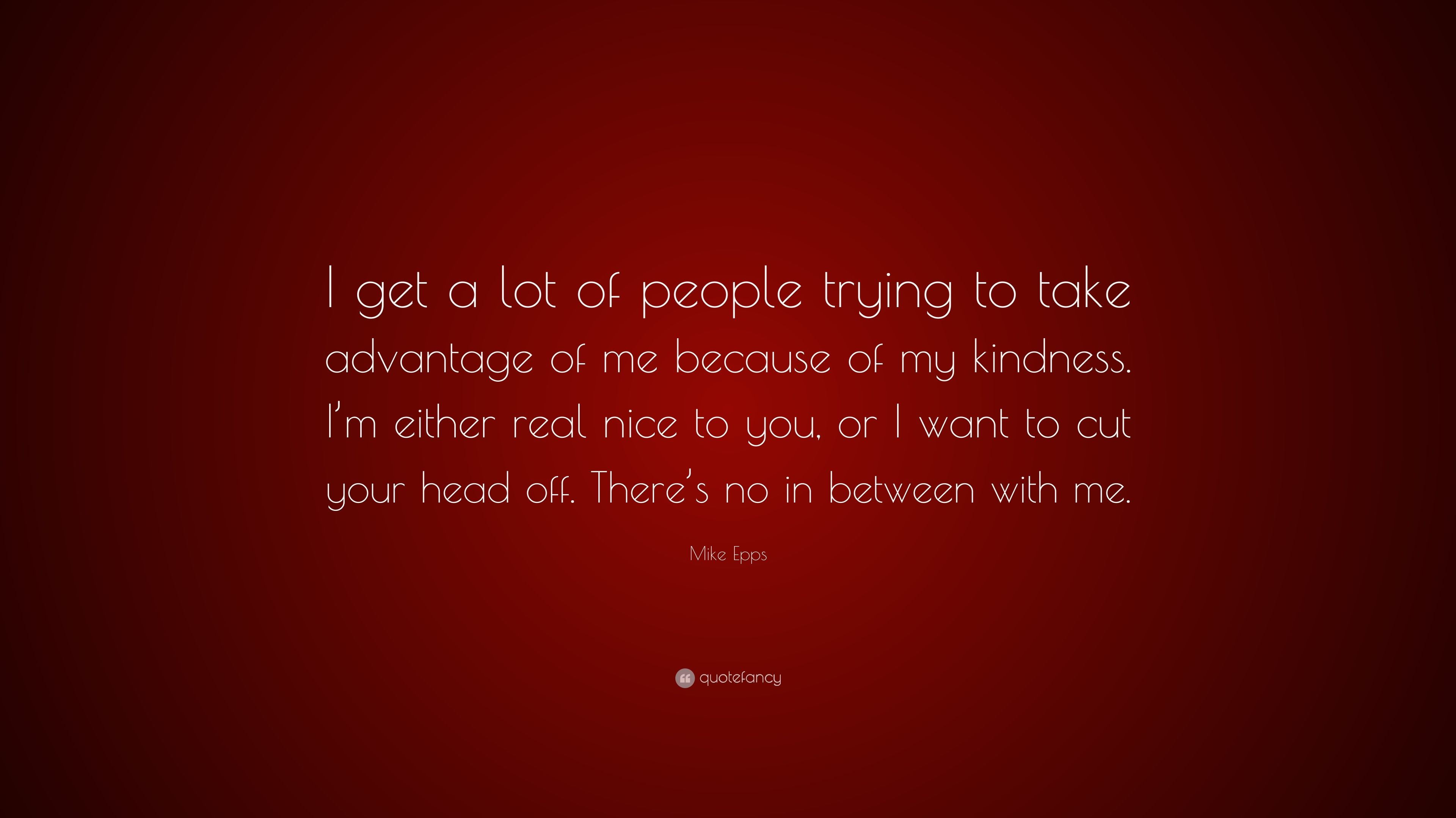 """Mike Epps Quote: """"I get a lot of people trying to take ..."""