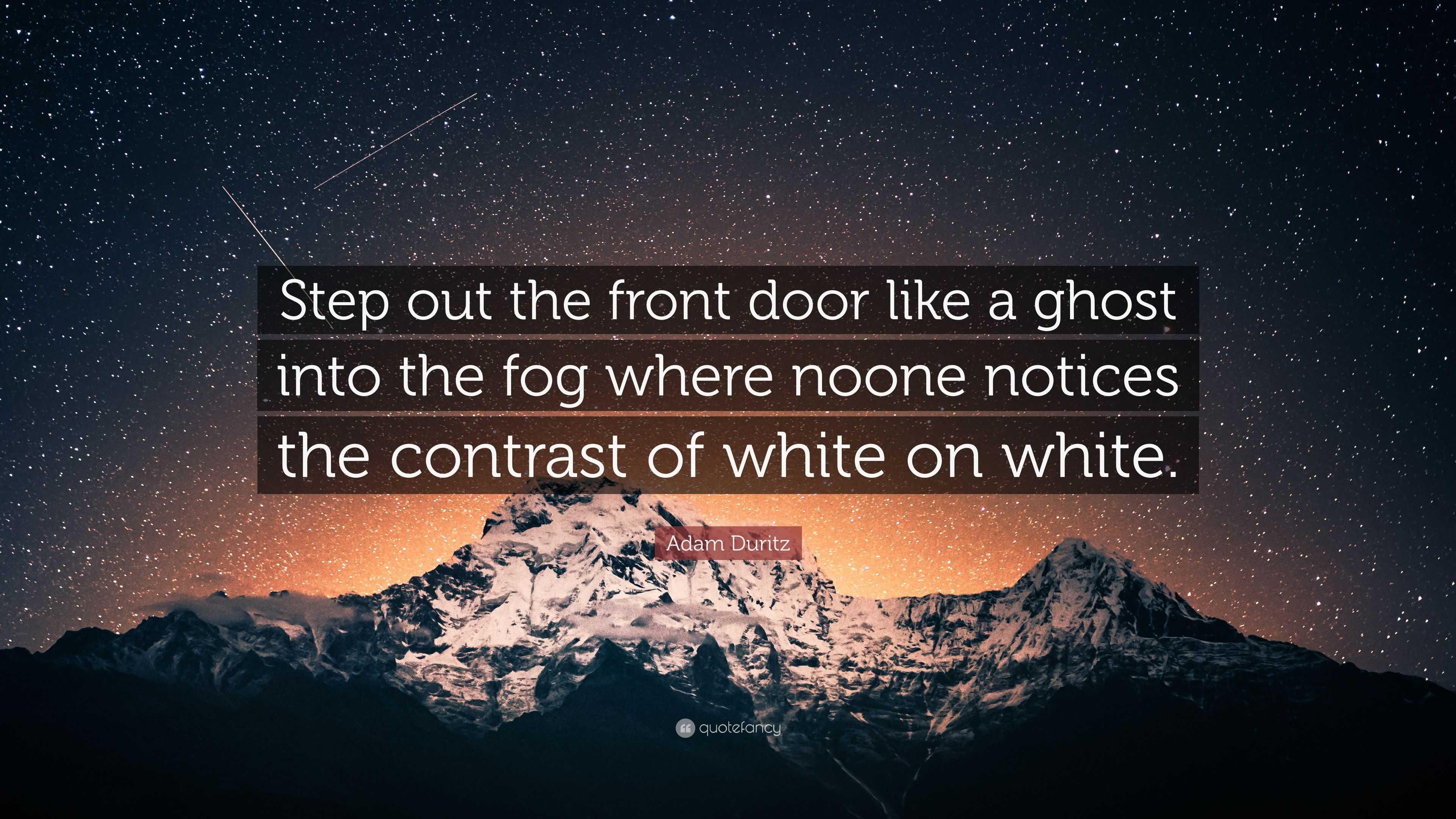 Adam Duritz Quote u201cStep out the front door like a ghost into the fog & Adam Duritz Quote: u201cStep out the front door like a ghost into the ...