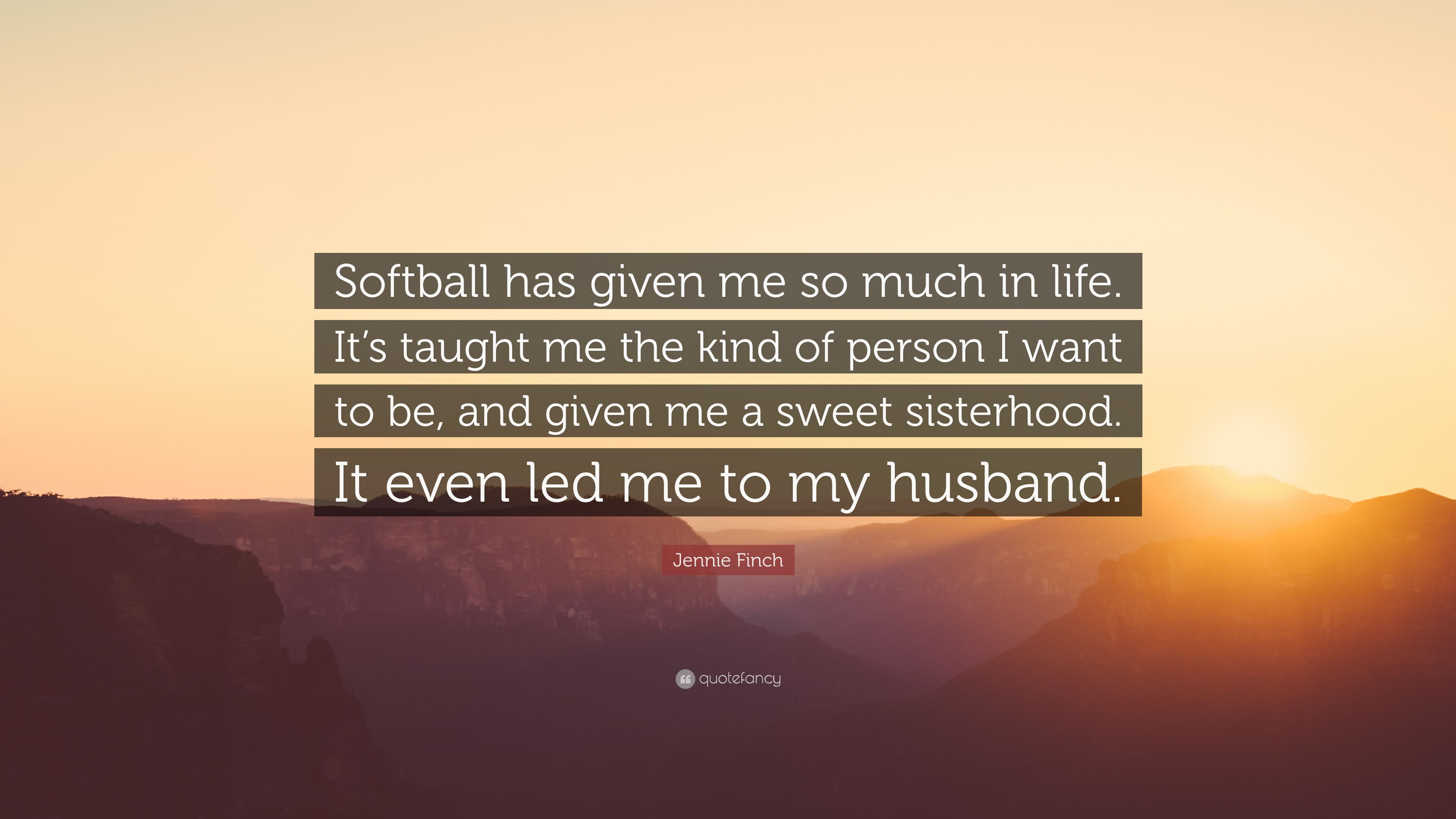 Jennie Finch Quote Softball Has Given Me So Much In Life Its