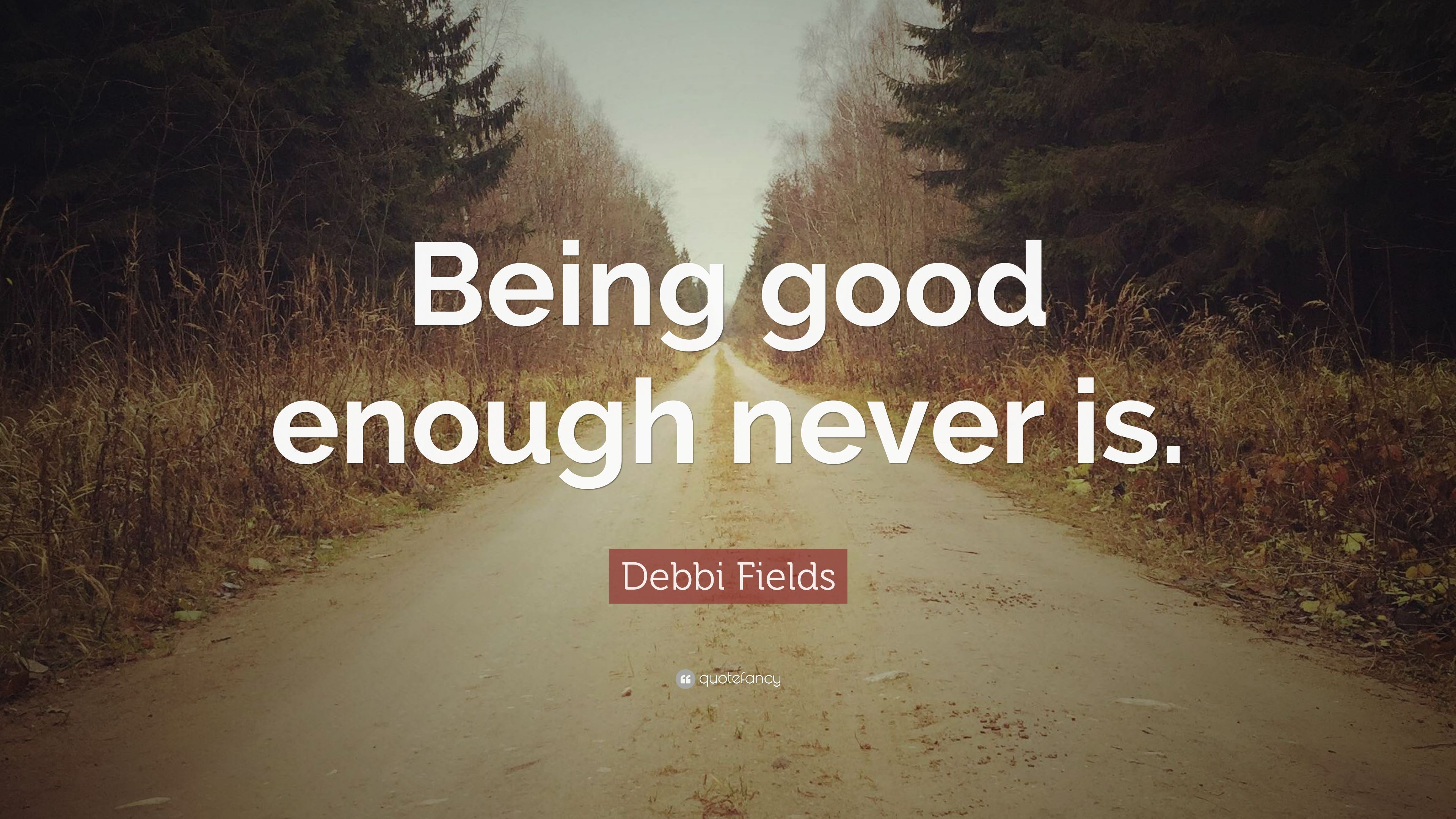 Debbi Fields Quote Being Good Enough Never Is 7 Wallpapers