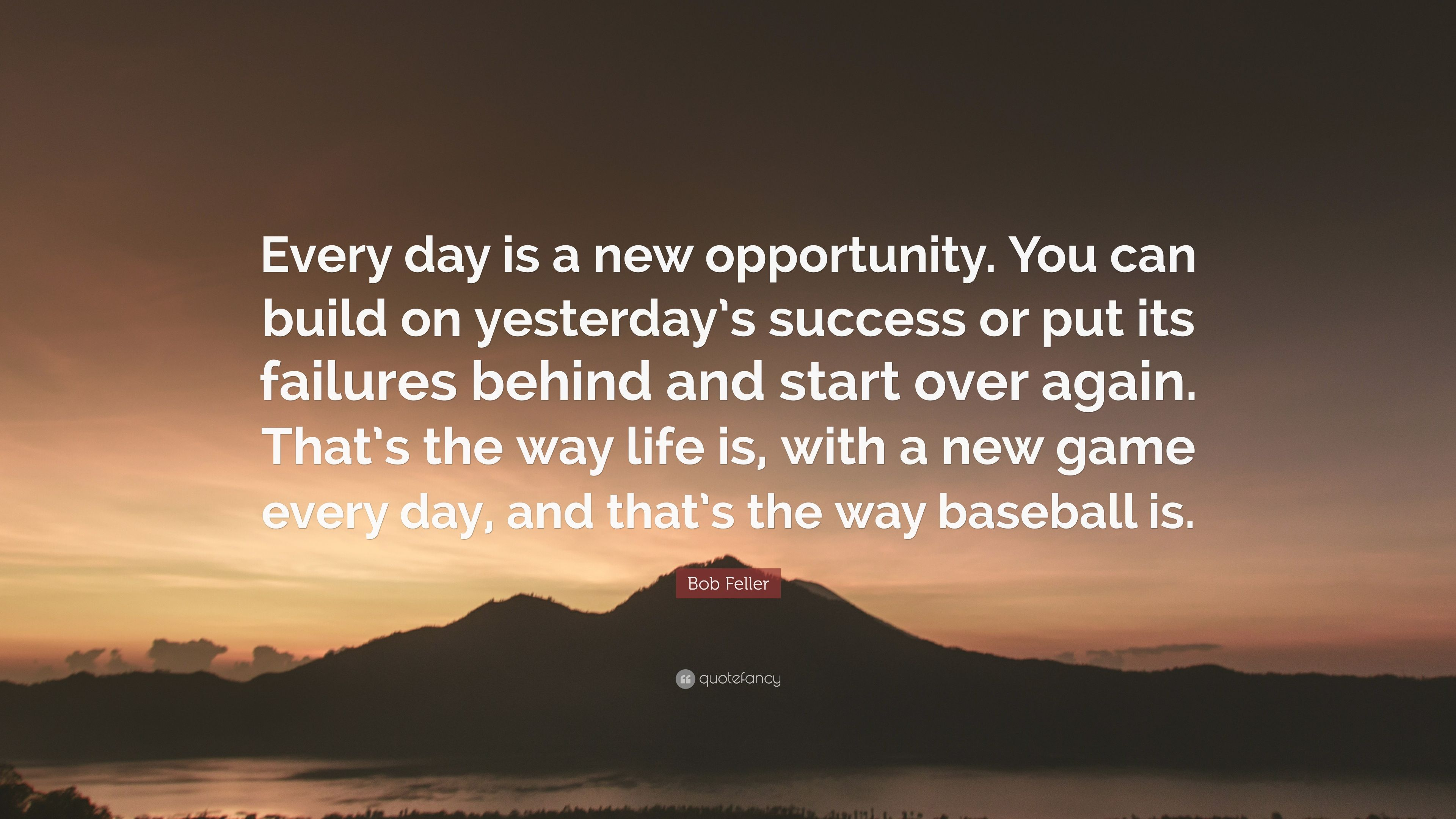 Bob Feller Quote Every Day Is A New Opportunity You Can Build On