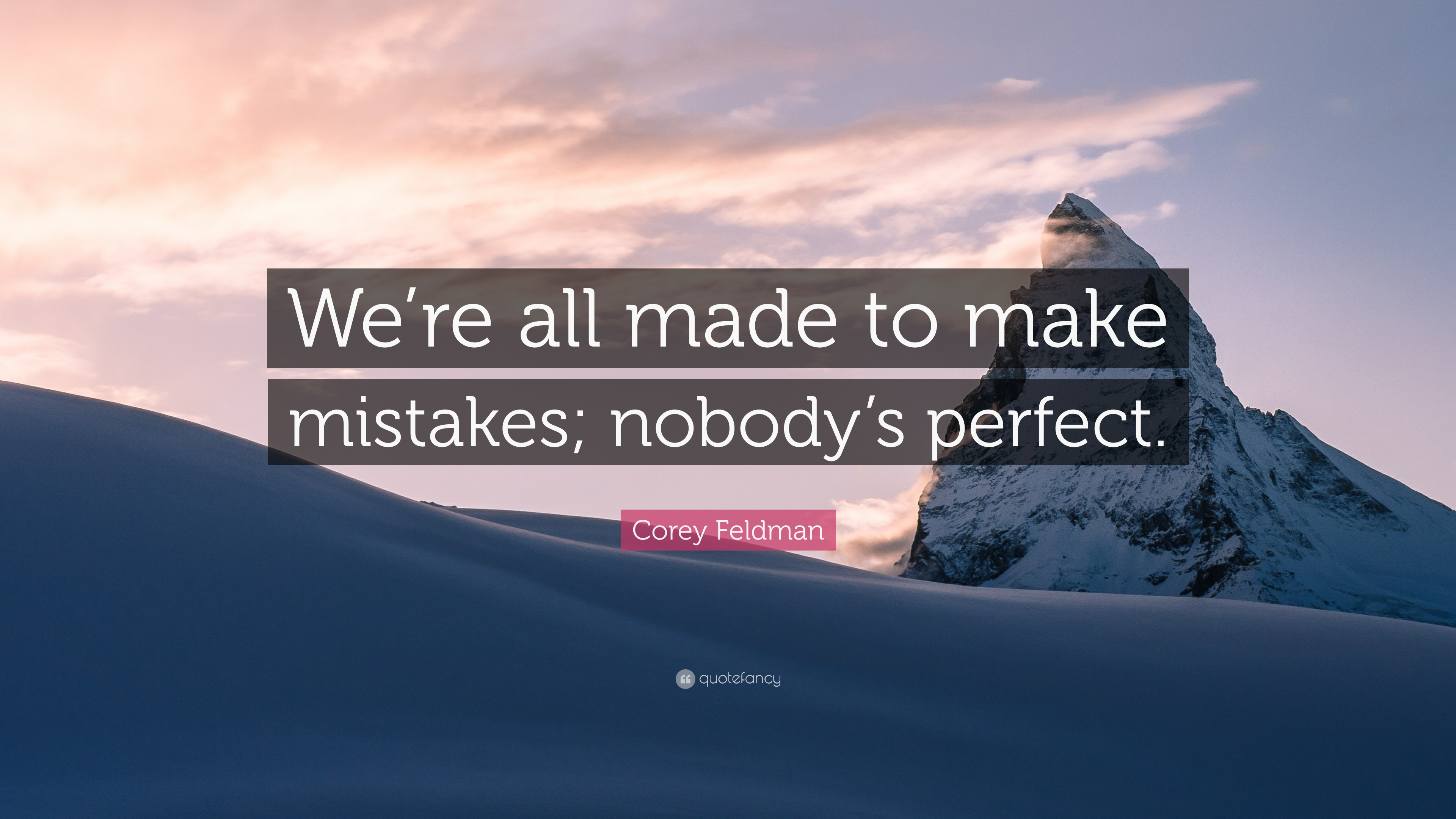 Corey Feldman Quote Were All Made To Make Mistakes Nobodys