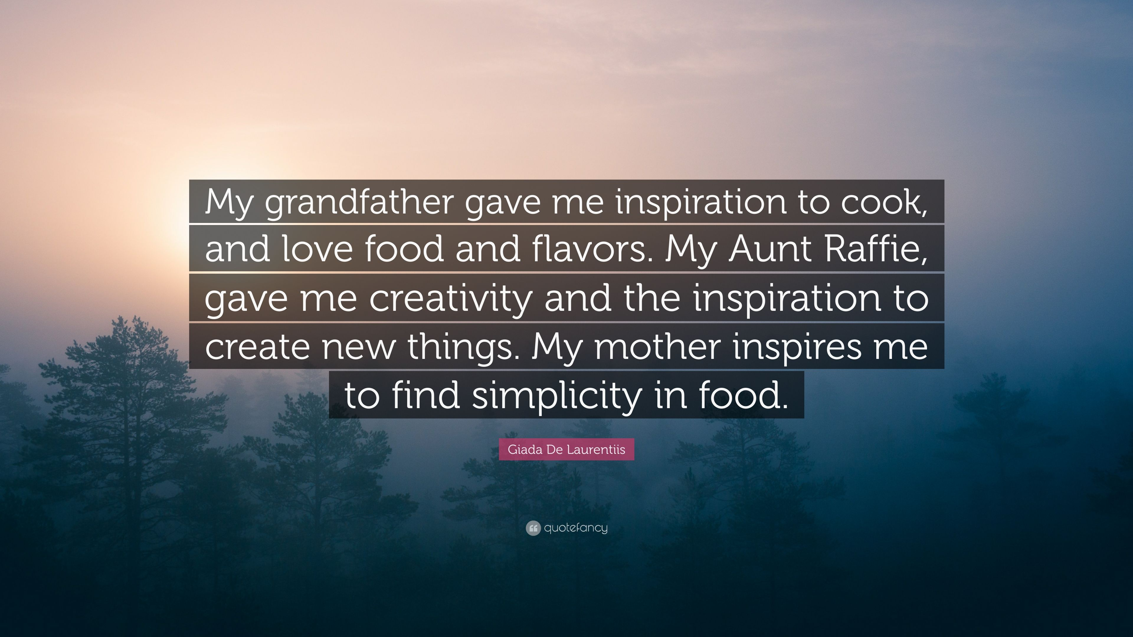 "I Love My Grandpa Quotes Giada De Laurentiis Quote ""My Grandfather Gave Me Inspiration To"