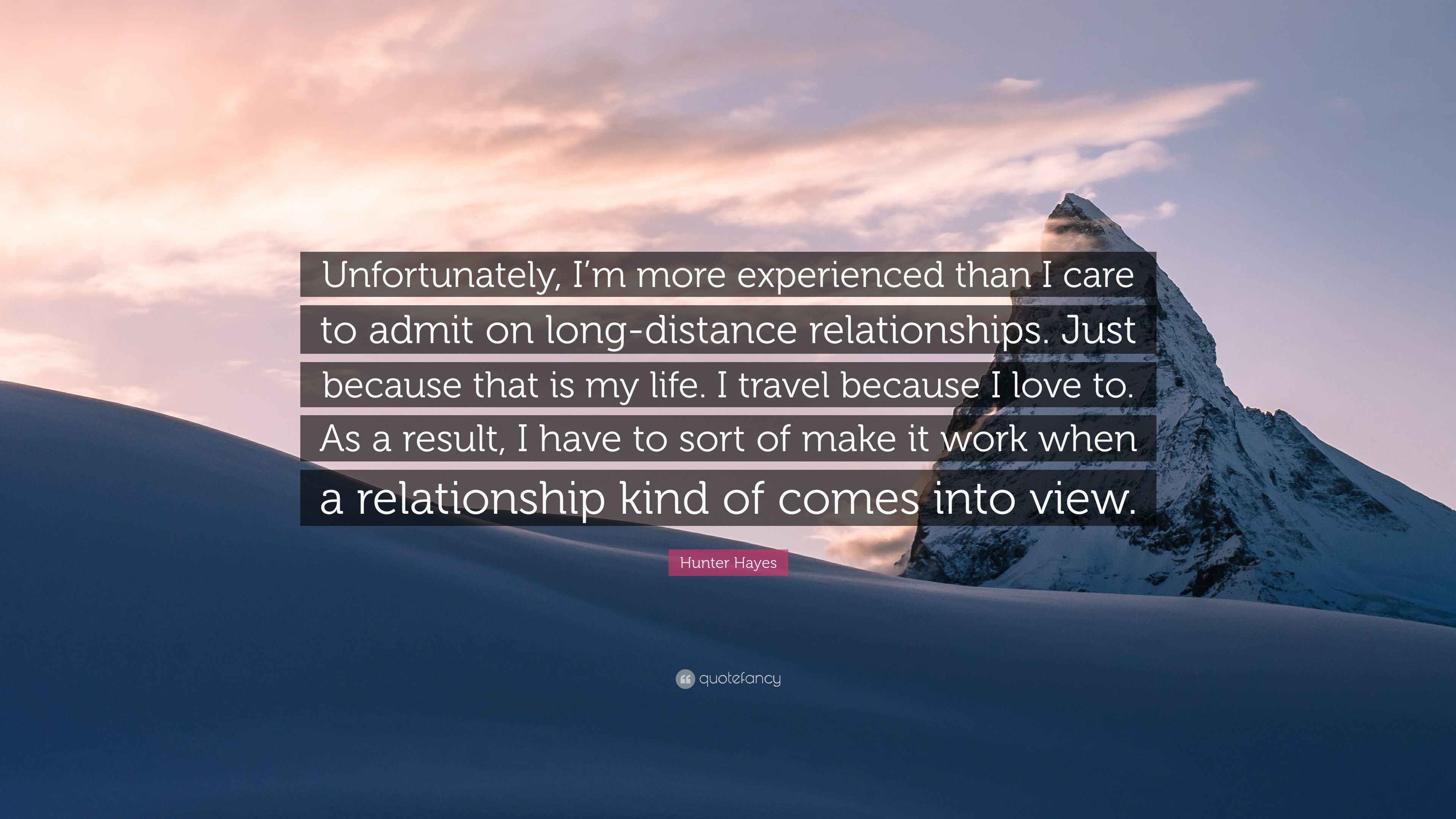 Hunter Hayes Quote Unfortunately I M More Experienced Than I Care To Admit On Long Distance Relationships Just Because That Is My Life I 7 Wallpapers Quotefancy