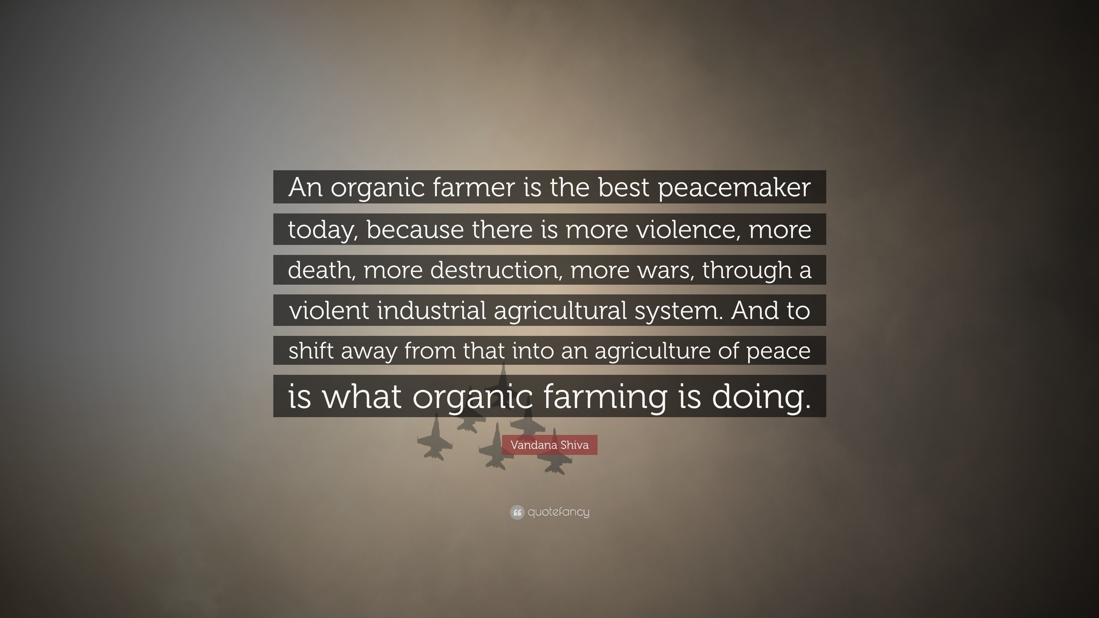 "Peacemaker Quotes Vandana Shiva Quote ""An Organic Farmer Is The Best Peacemaker"