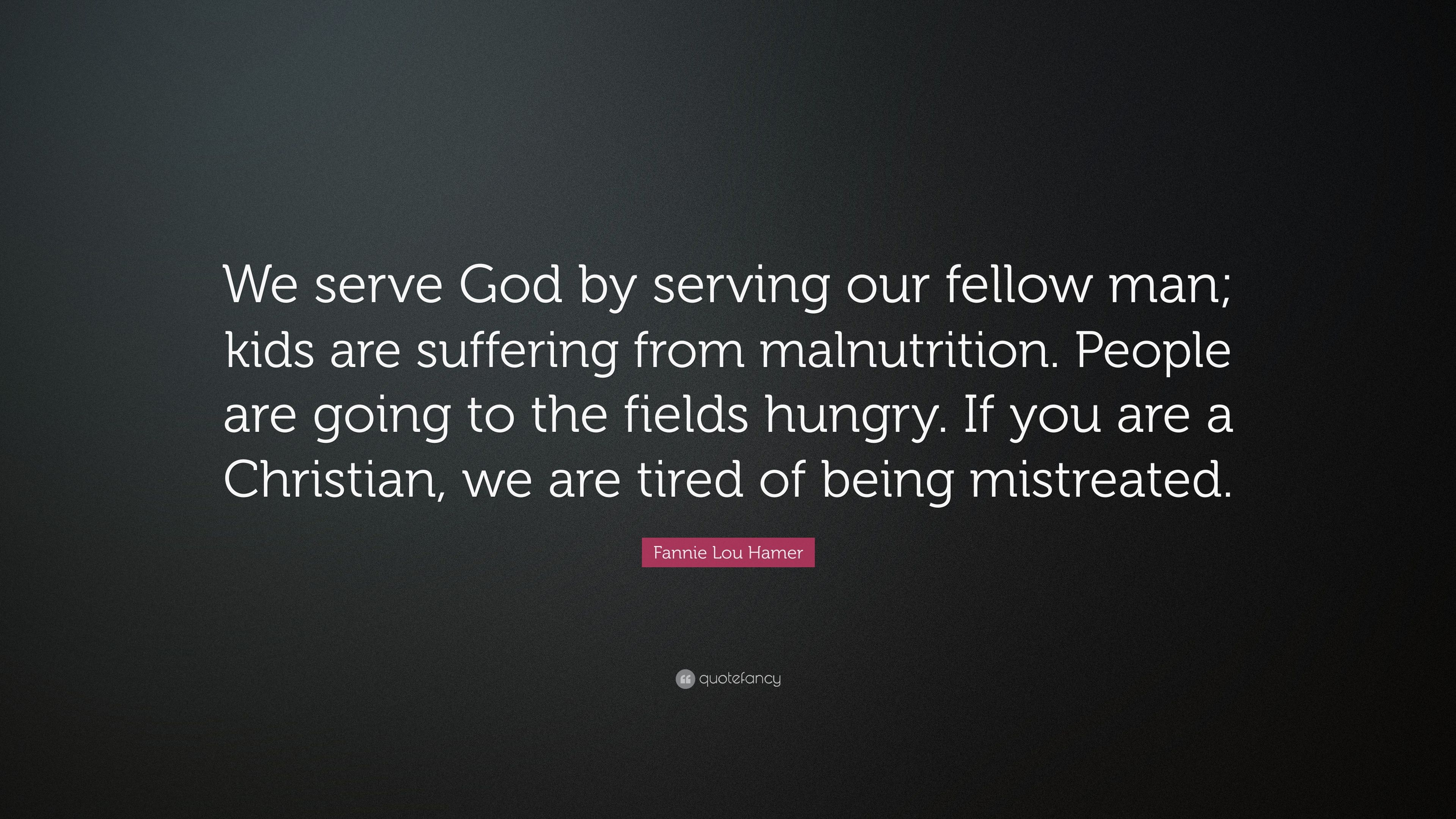 Fannie Lou Hamer Quote We Serve God By Serving Our Fellow Man