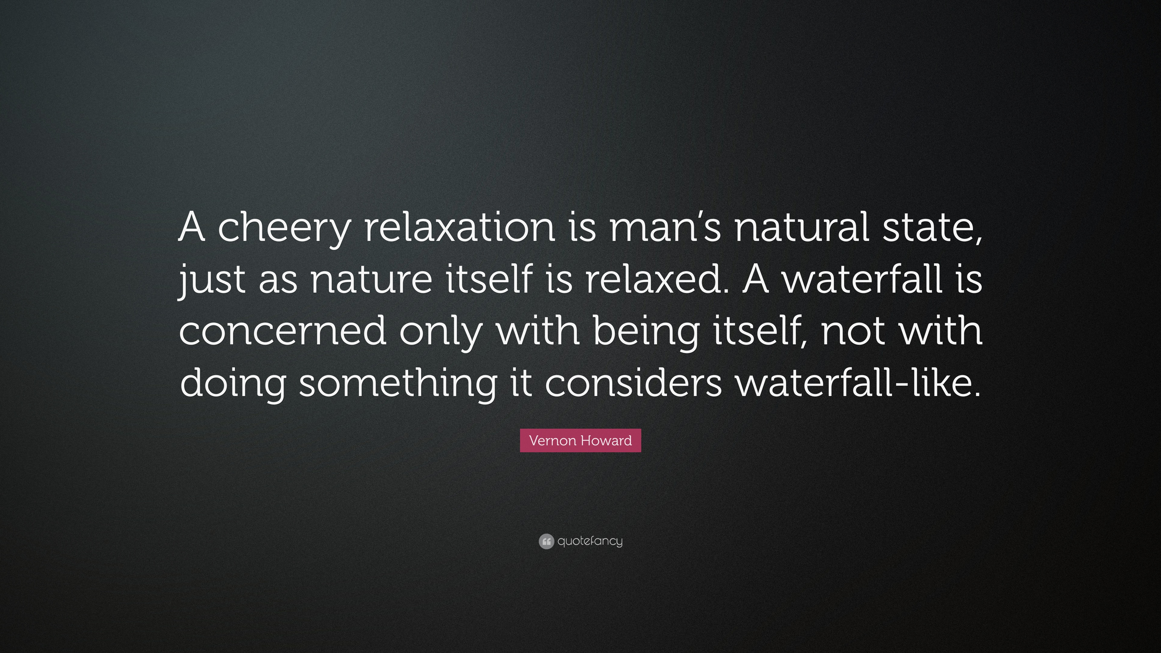 Vernon Howard Quote A Cheery Relaxation Is Mans Natural State