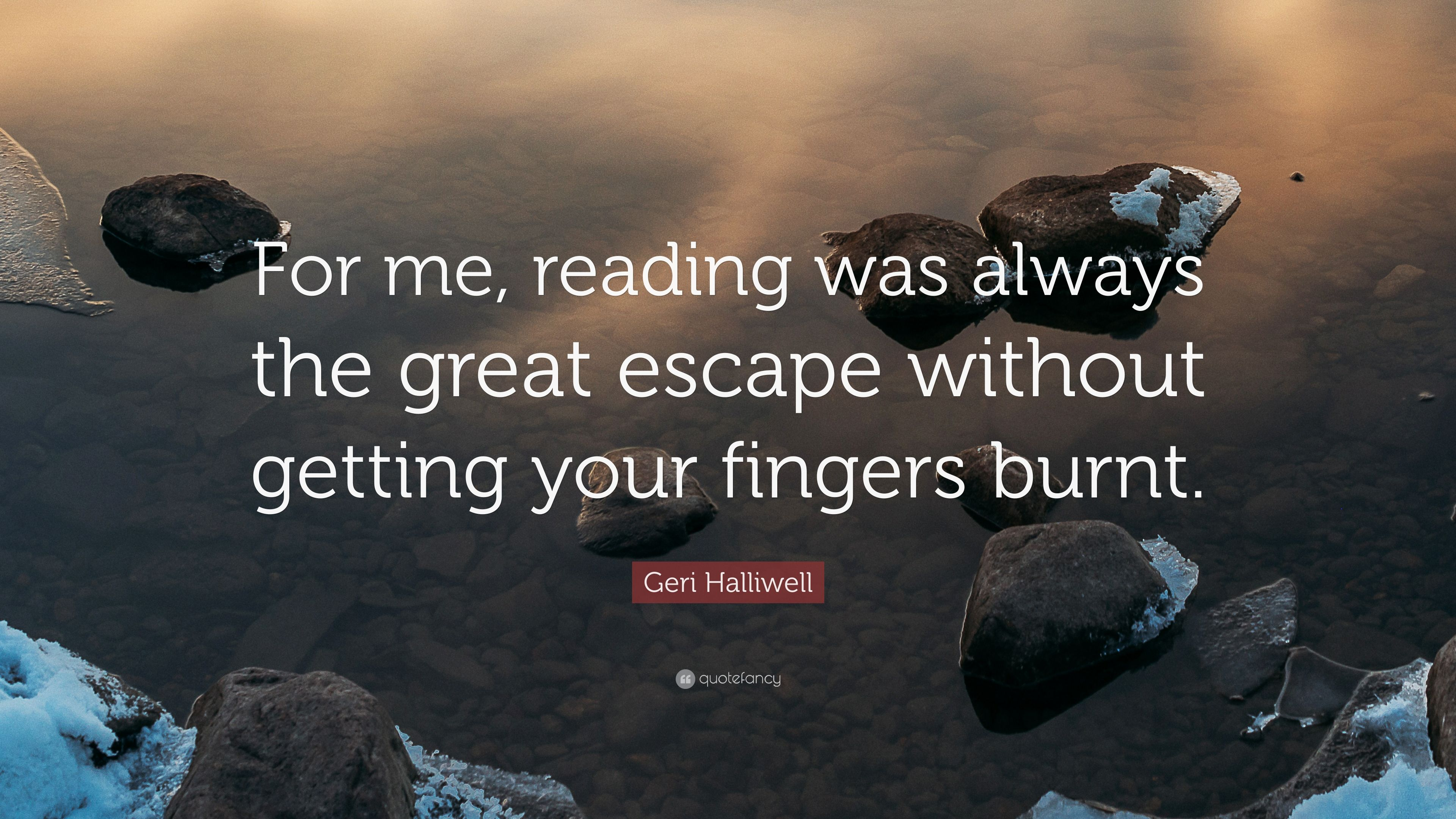 Geri Halliwell Quote For Me Reading Was Always The Great Escape