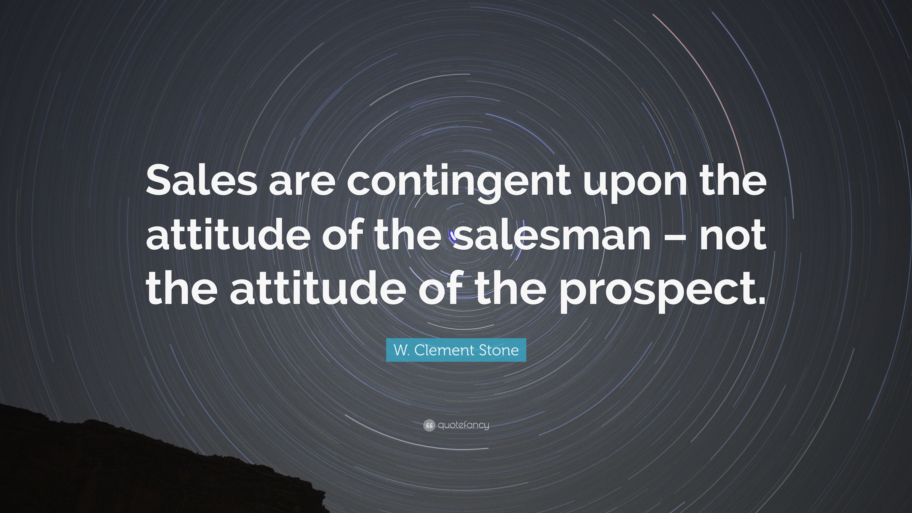 "Sales Quotes Wclement Stone Quote ""Sales Are Contingent Upon The Attitude Of"
