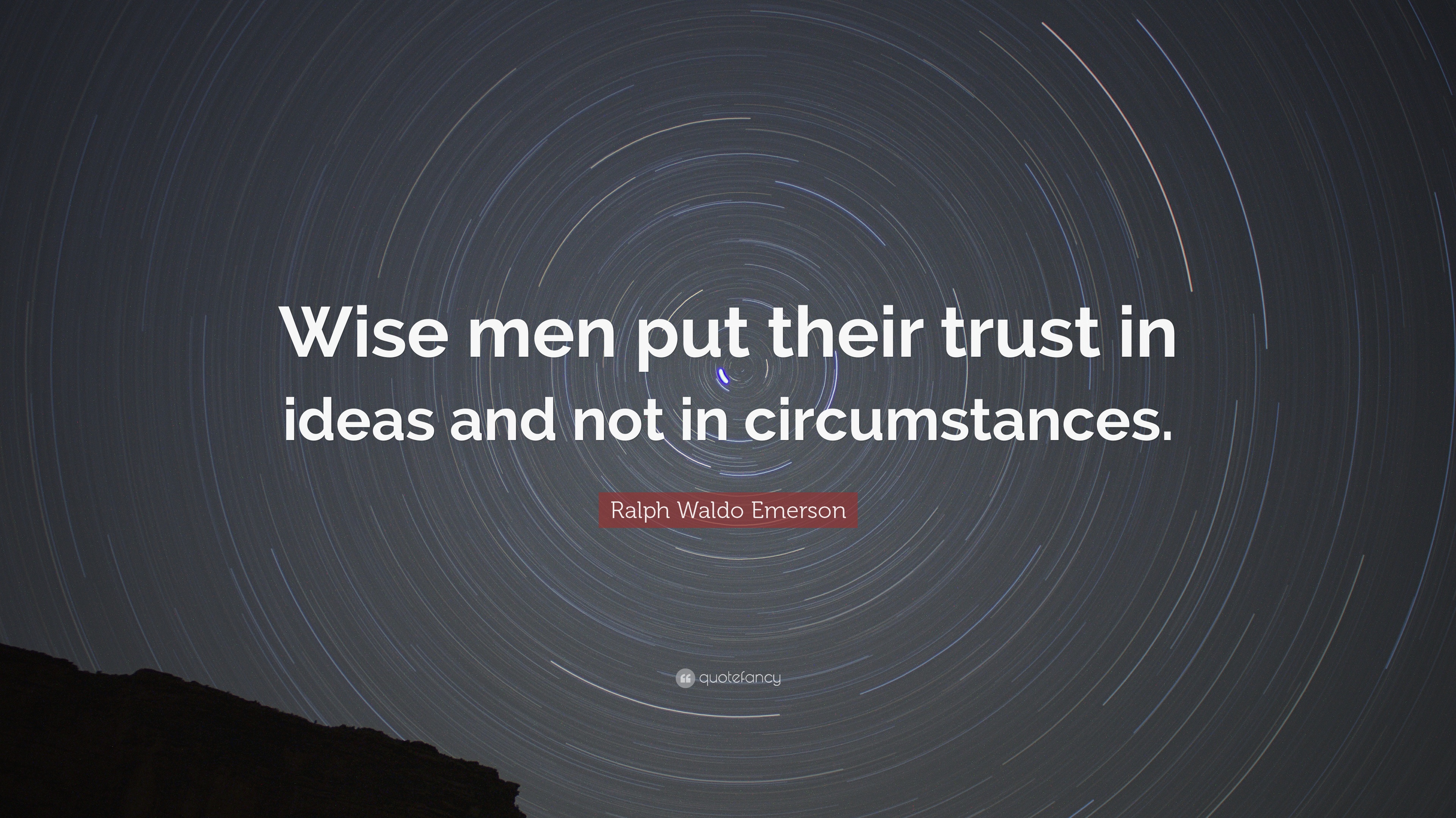 Ralph Waldo Emerson Quote Wise Men Put Their Trust In Ideas And