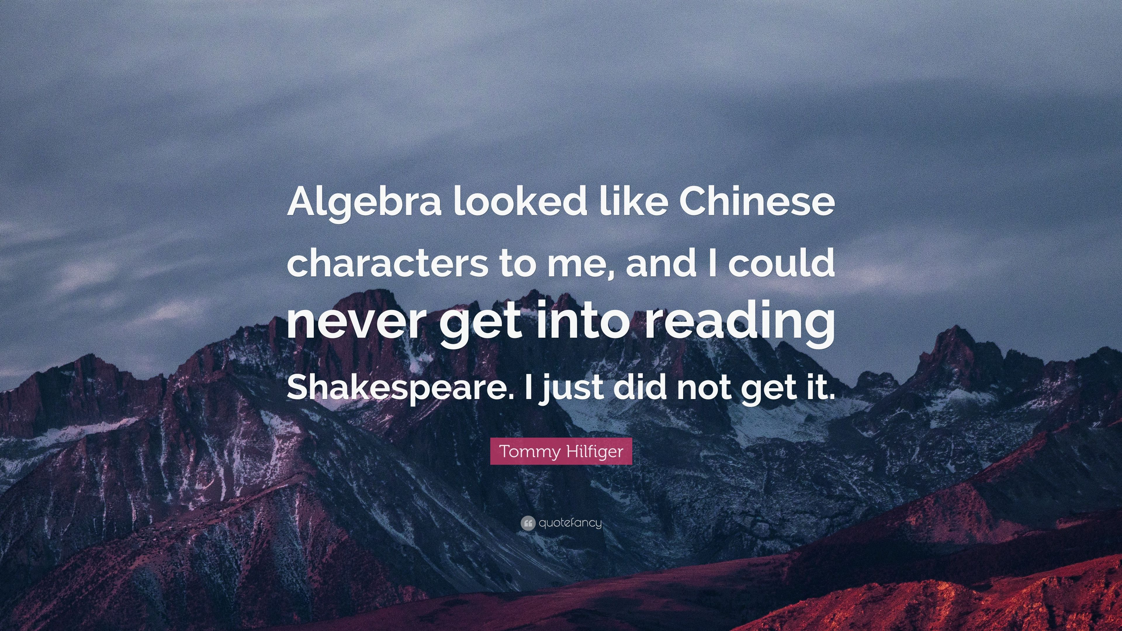 Tommy Hilfiger Quote Algebra Looked Like Chinese Characters To Me