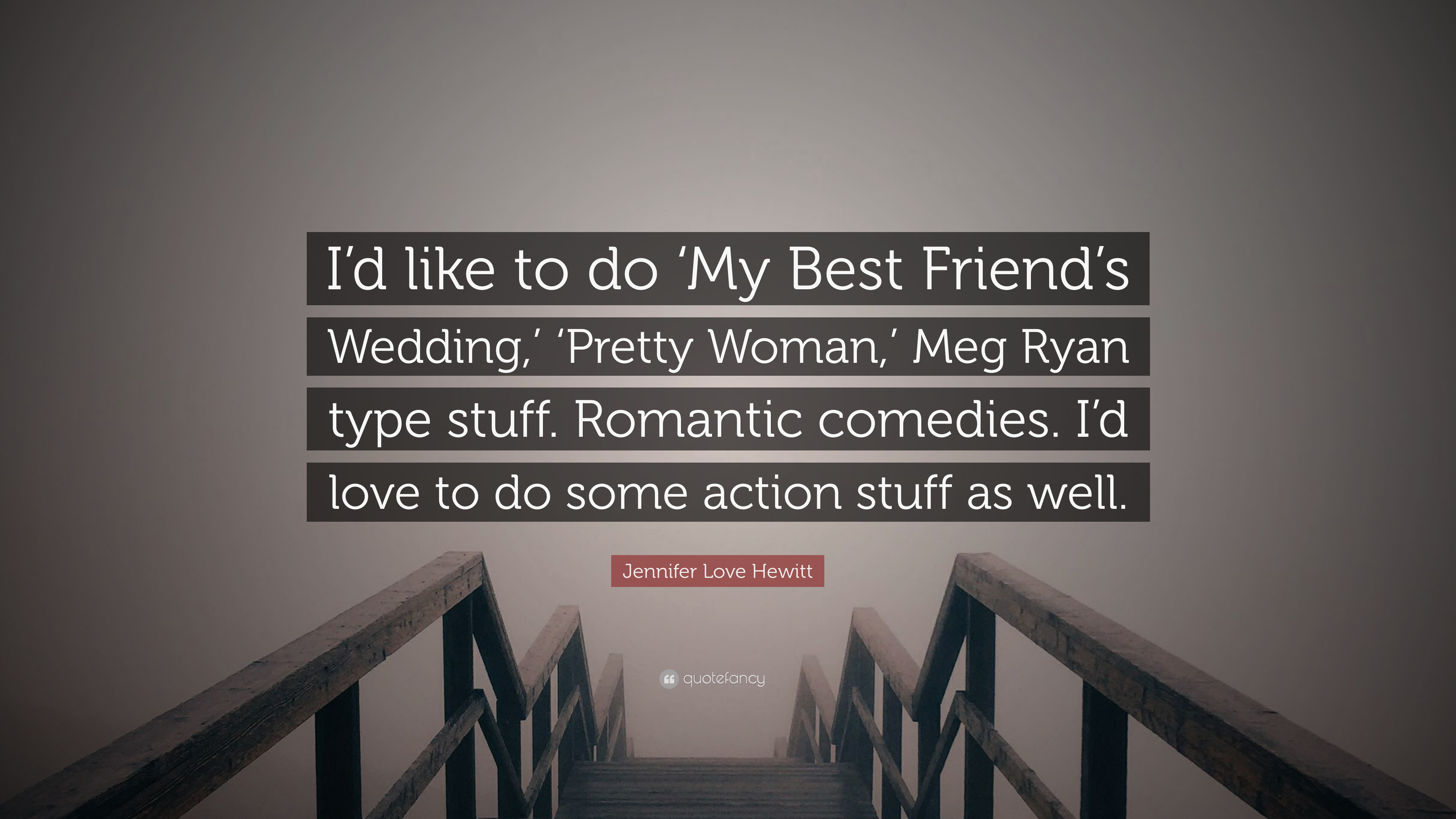 "My Best Friend\\'S Wedding Quotes Jennifer Love Hewitt Quote: ""I'd like to do 'My Best Friend's  My Best Friend\\\'S Wedding Quotes"