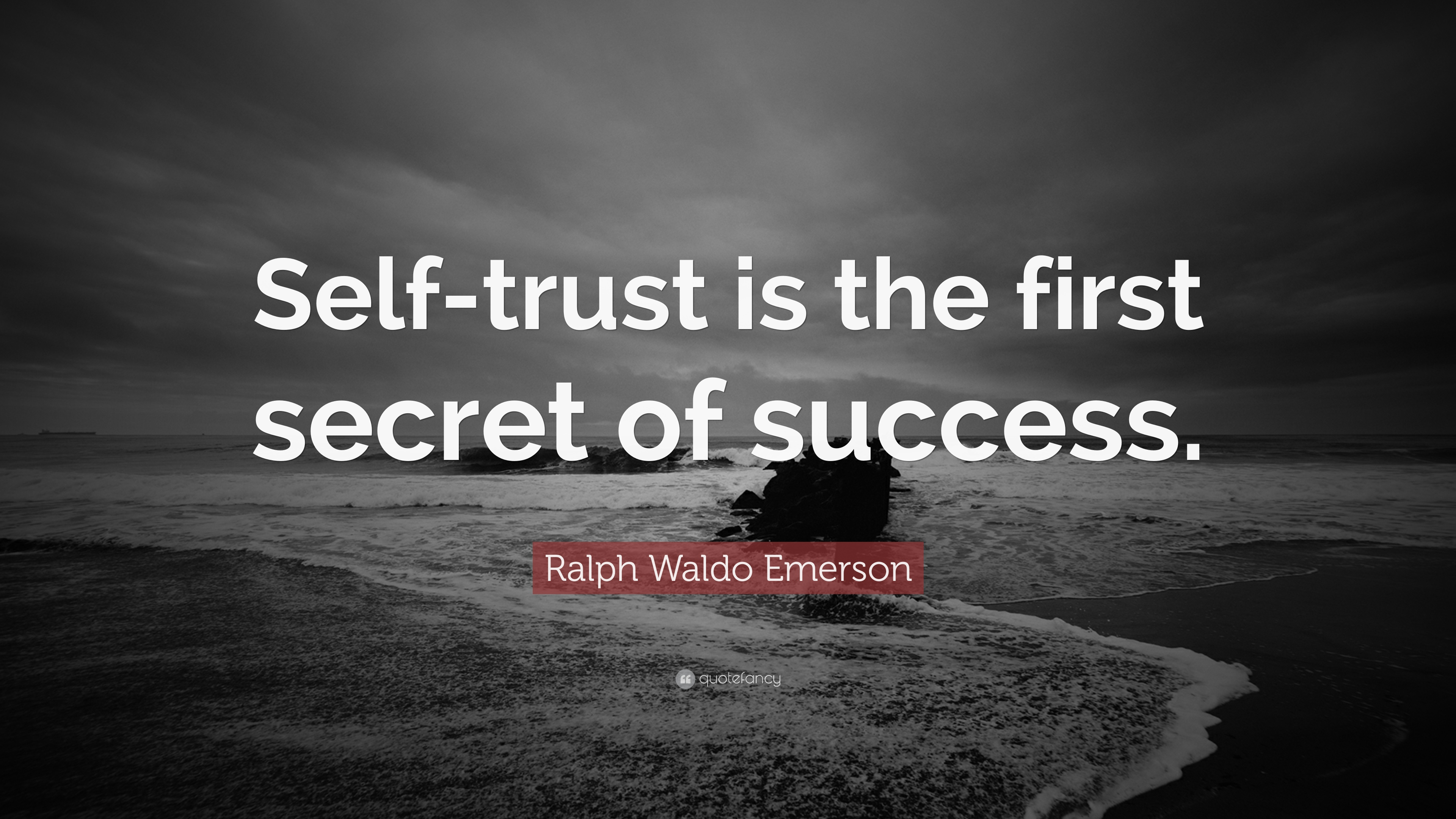 "Ralph Waldo Emerson Quote: ""Self-trust is the first secret"