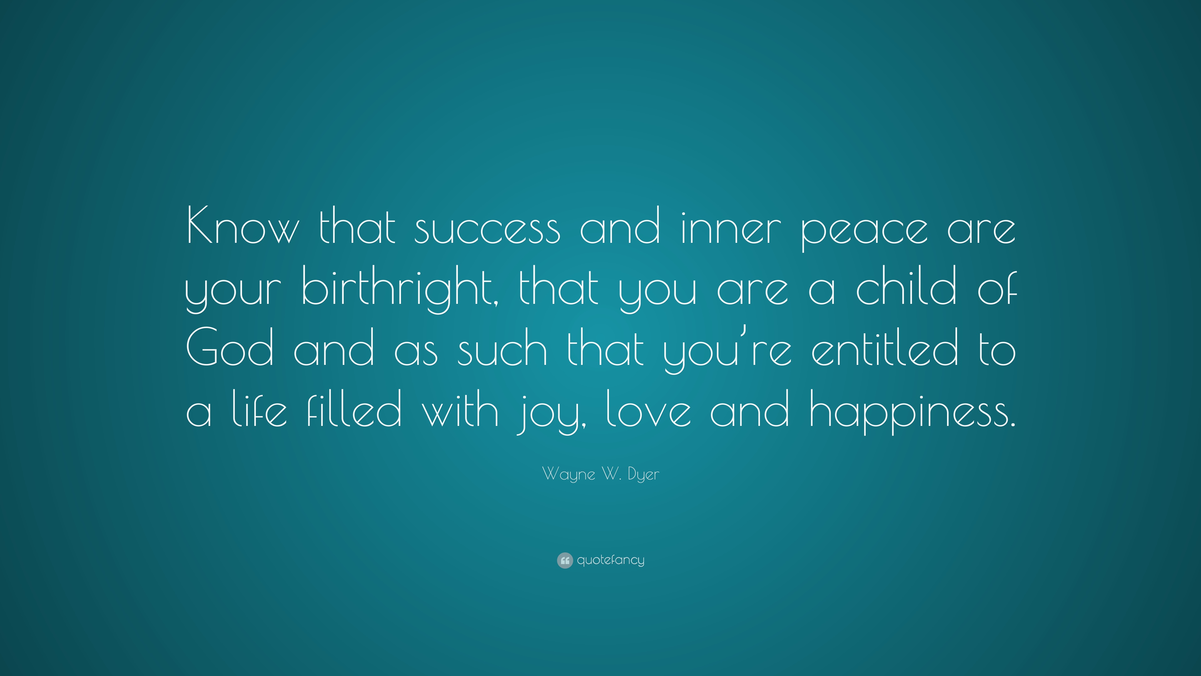 Wayne W Dyer Quote Know That Success And Inner Peace Are