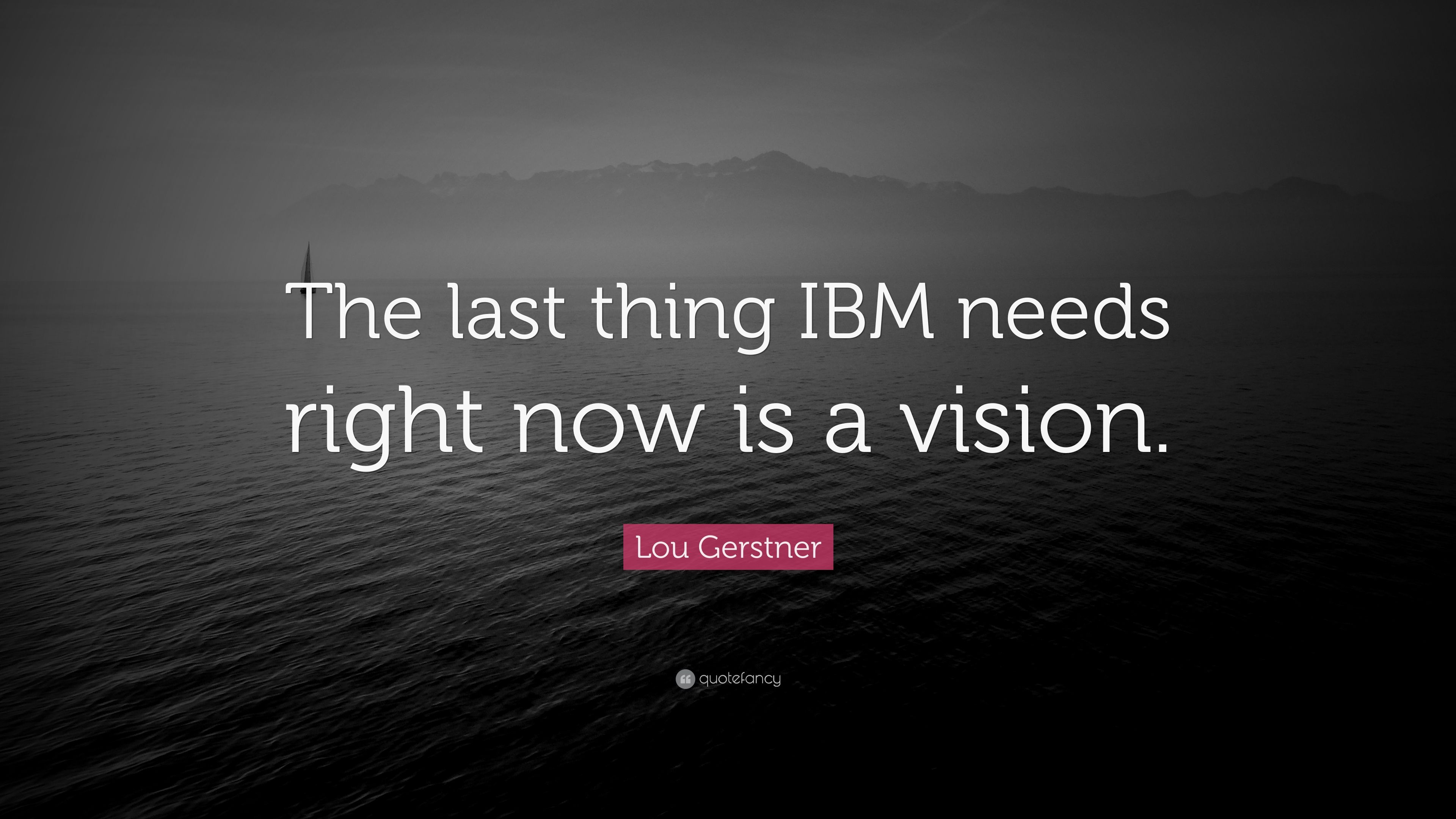"Ibm Quote Gorgeous Lou Gerstner Quote ""The Last Thing Ibm Needs Right Now Is A"