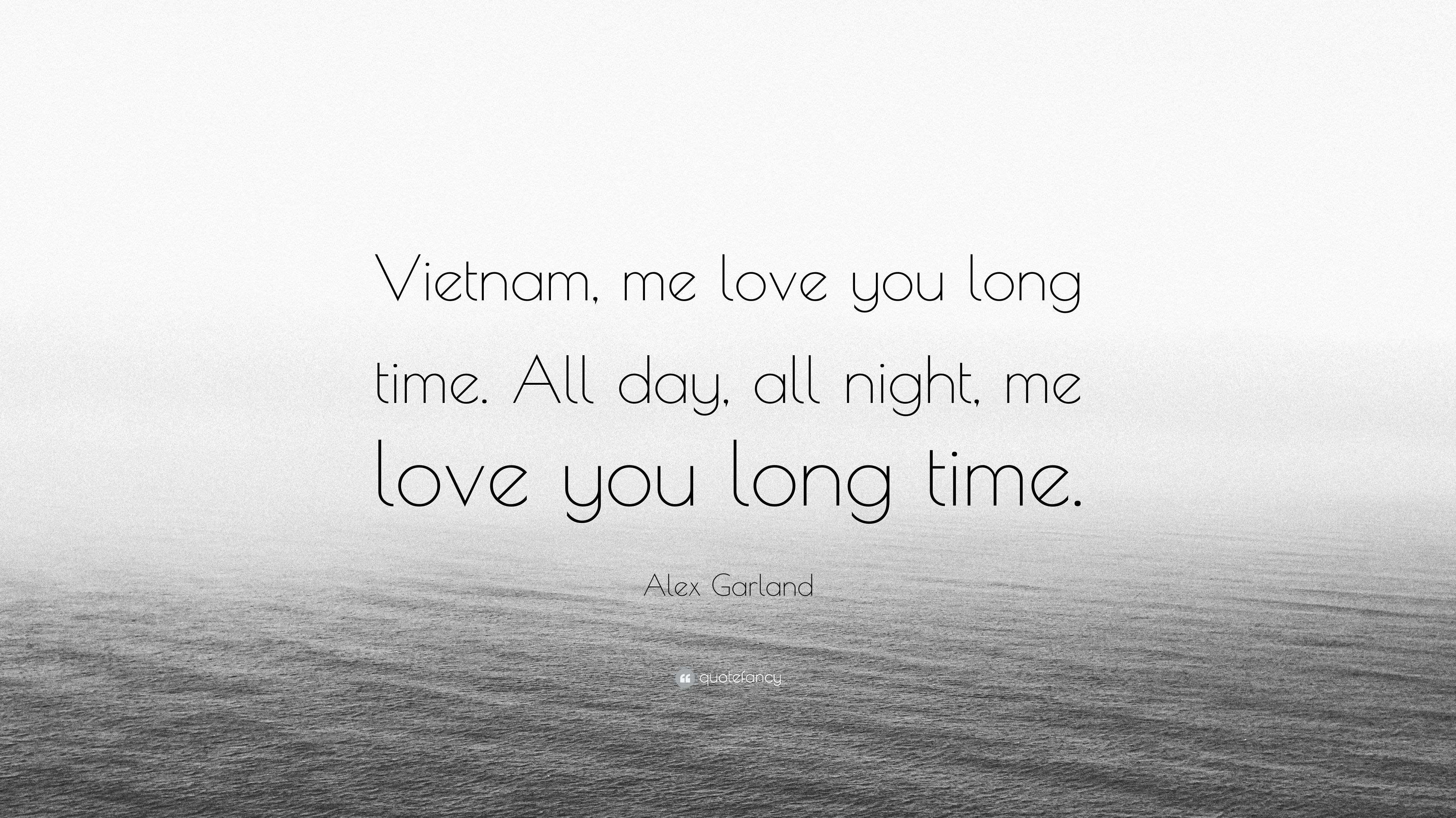 Alex Garland Quote Vietnam Me Love You Long Time All Day All