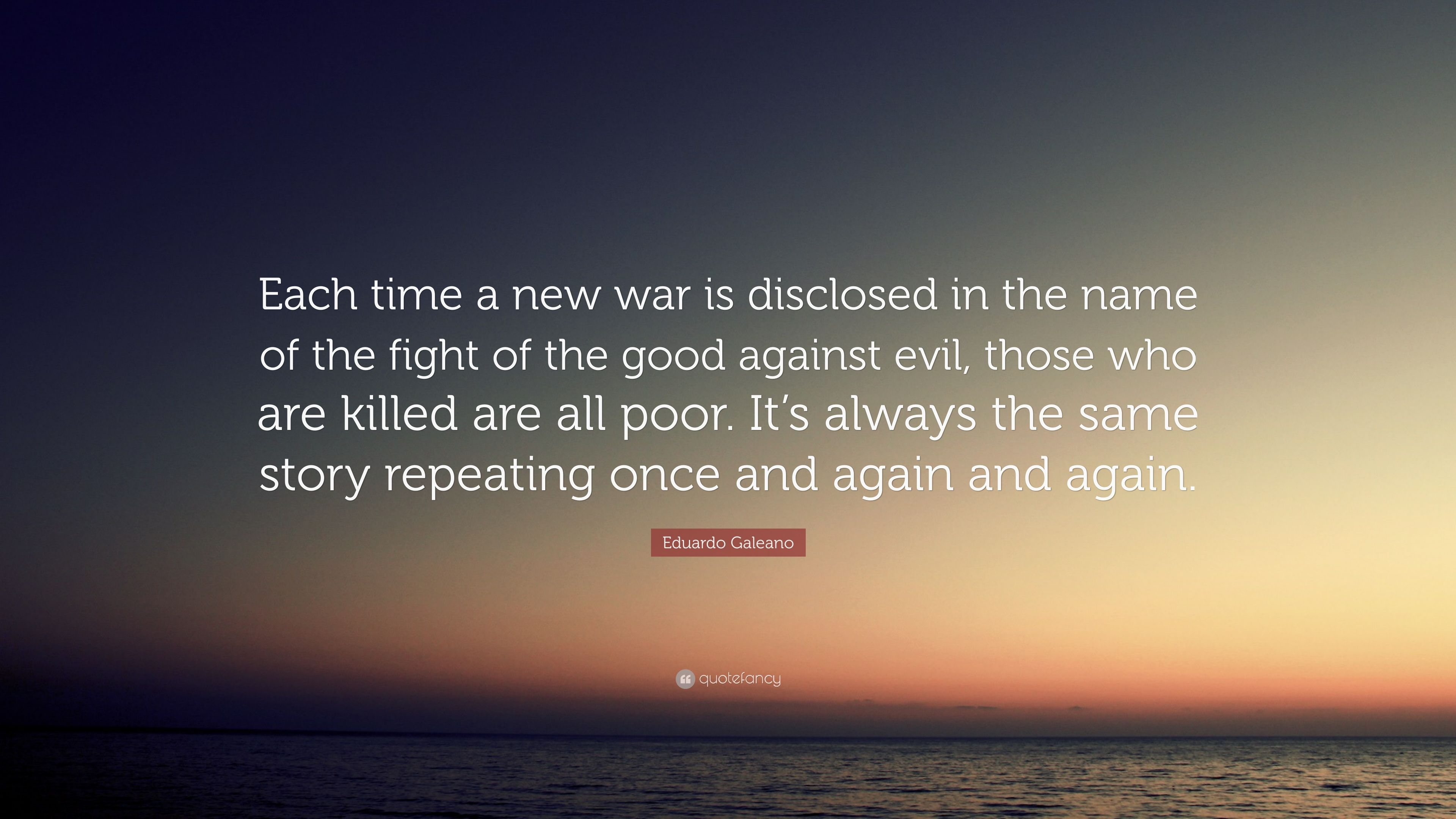 """Eduardo Galeano Quote: """"Each Time A New War Is Disclosed"""