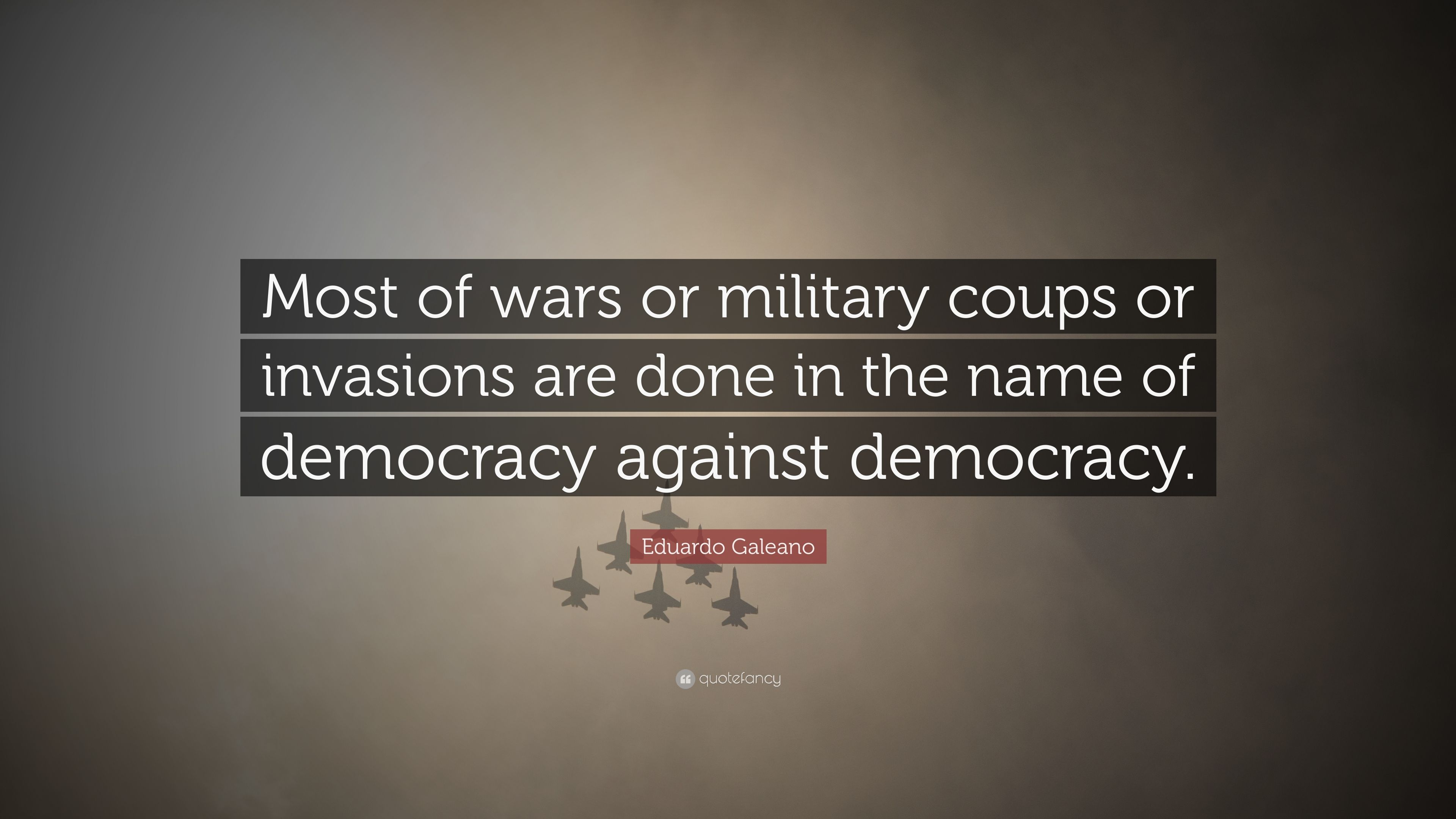 """Eduardo Galeano Quote: """"Most Of Wars Or Military Coups Or"""