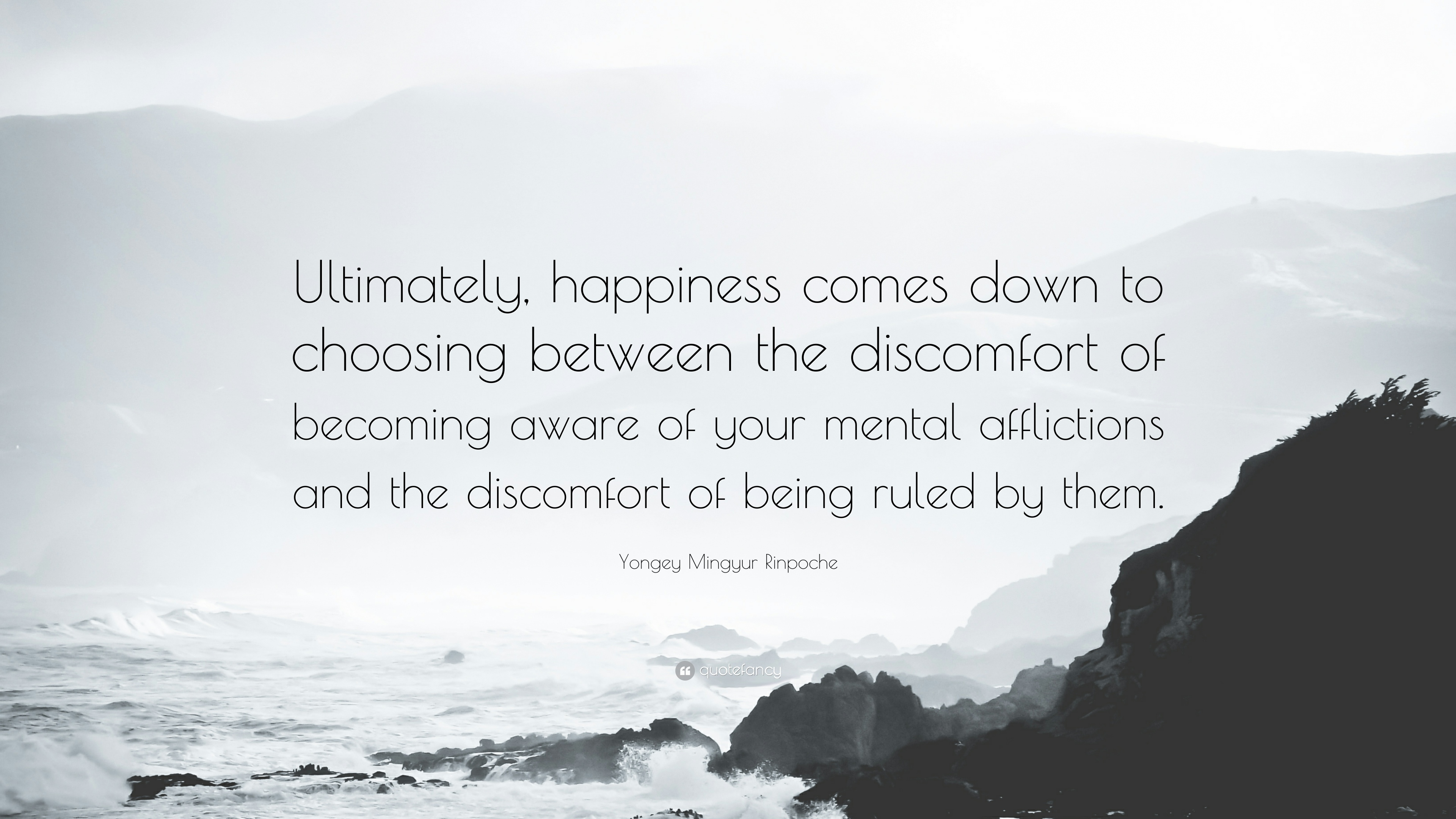 Yongey Mingyur Rinpoche Quote: U201cUltimately, Happiness Comes Down To Choosing  Between The Discomfort