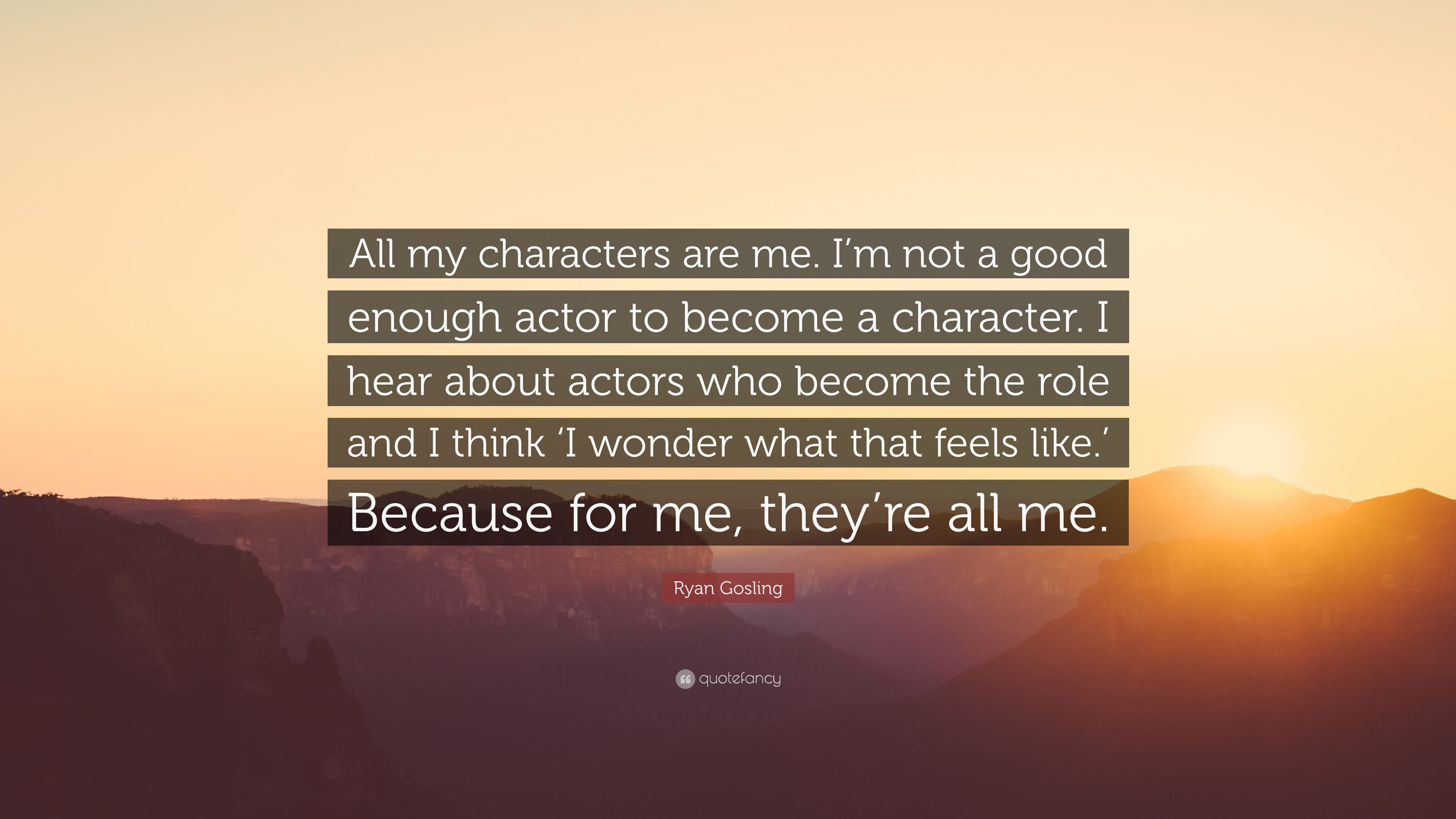 Ryan Gosling Quote All My Characters Are Me Im Not A Good Enough