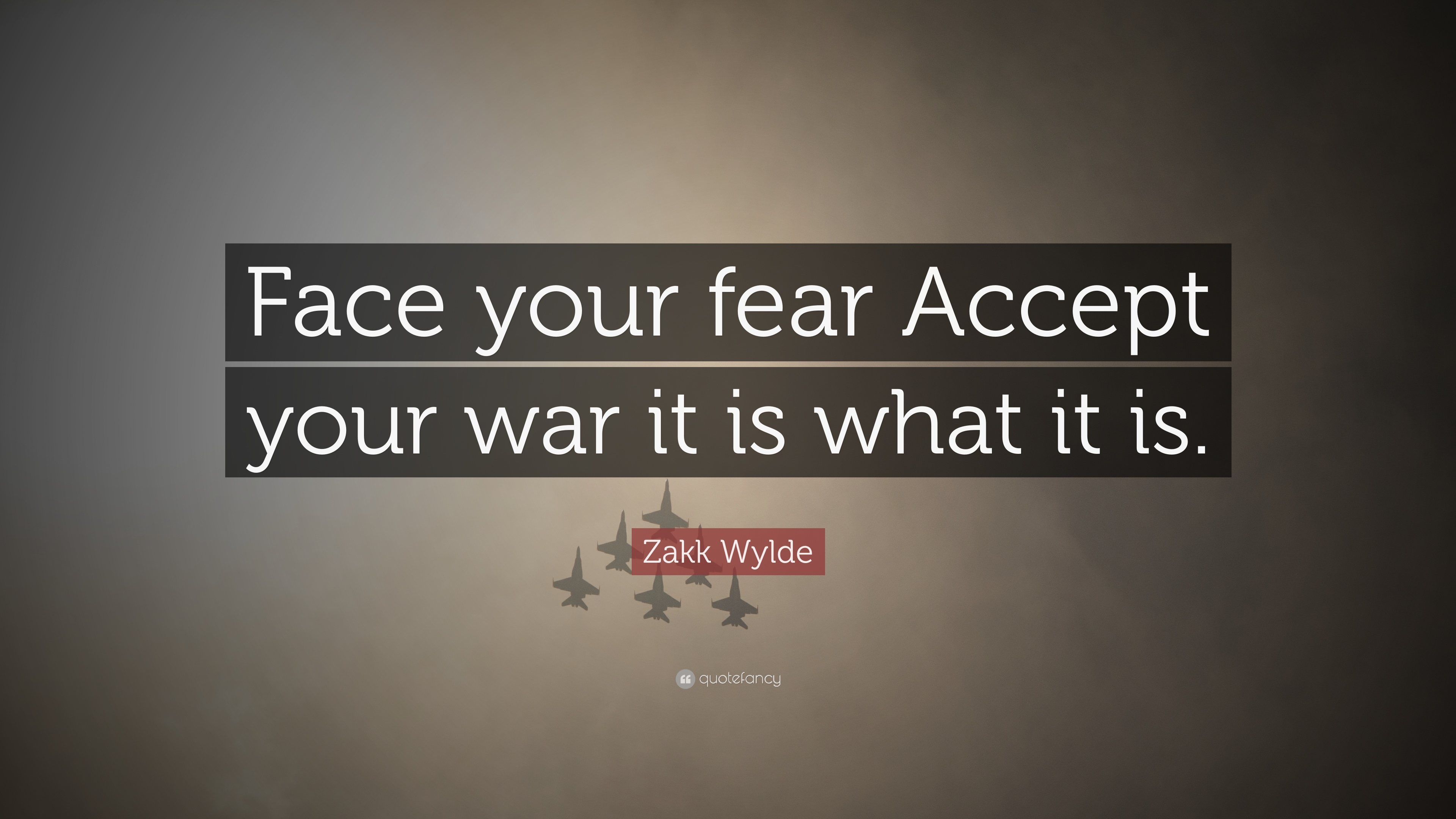 Zakk Wylde Quote Face Your Fear Accept Your War It Is What It Is