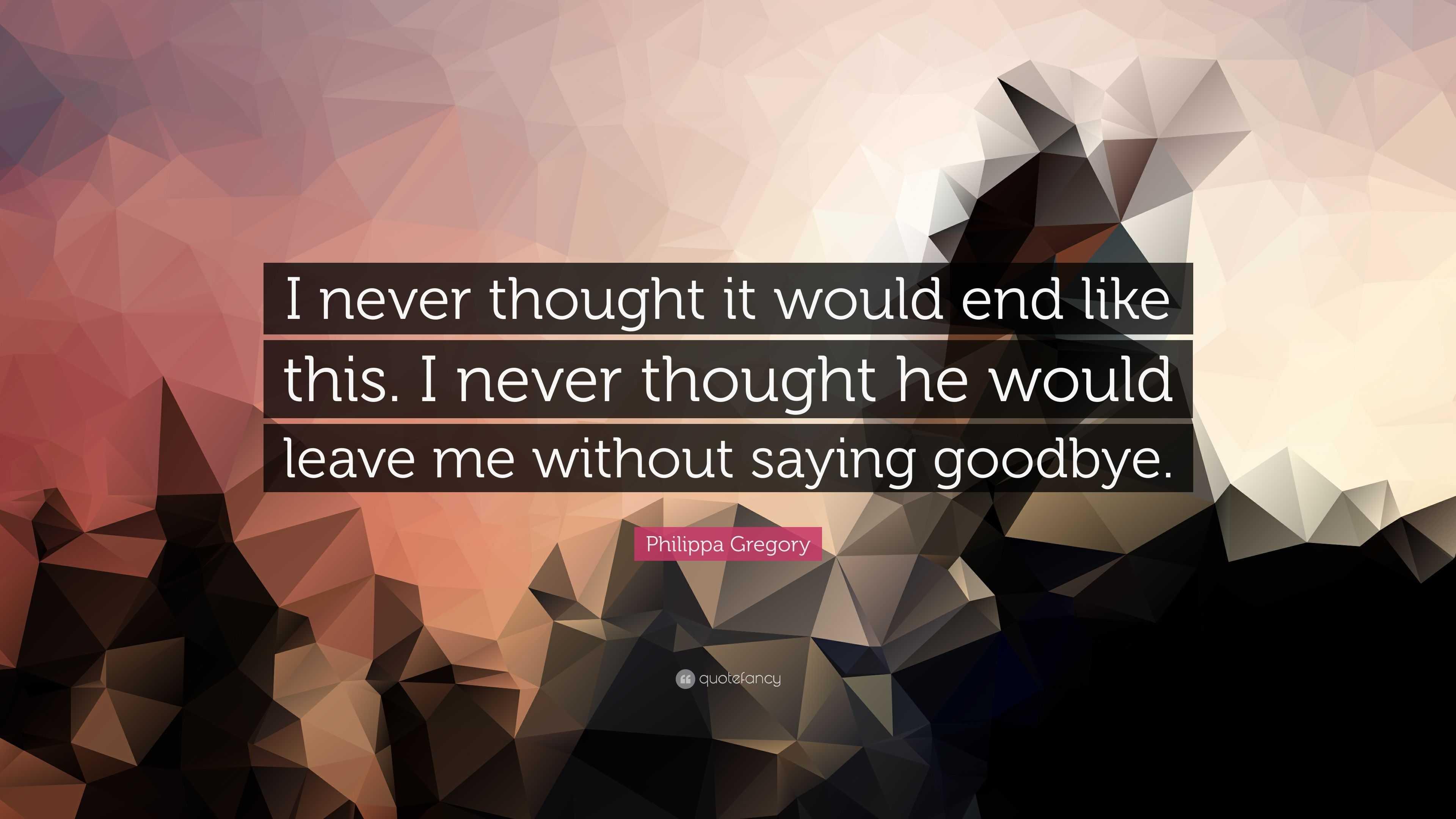 Goodbye left why he without saying One Big
