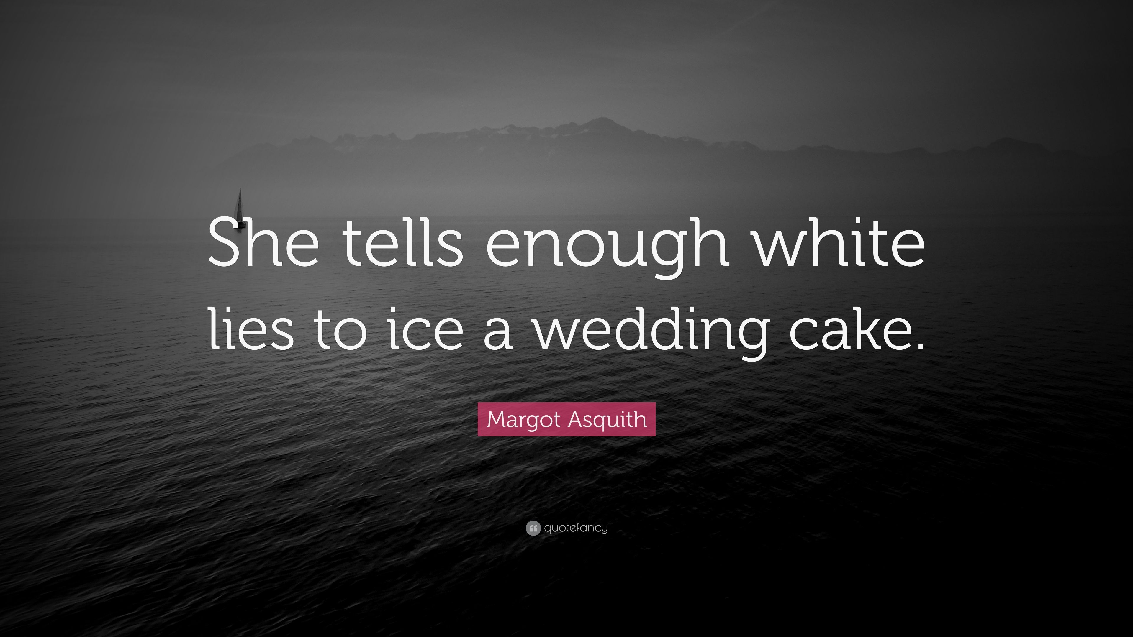 Margot Asquith Quote She Tells Enough White Lies To Ice A