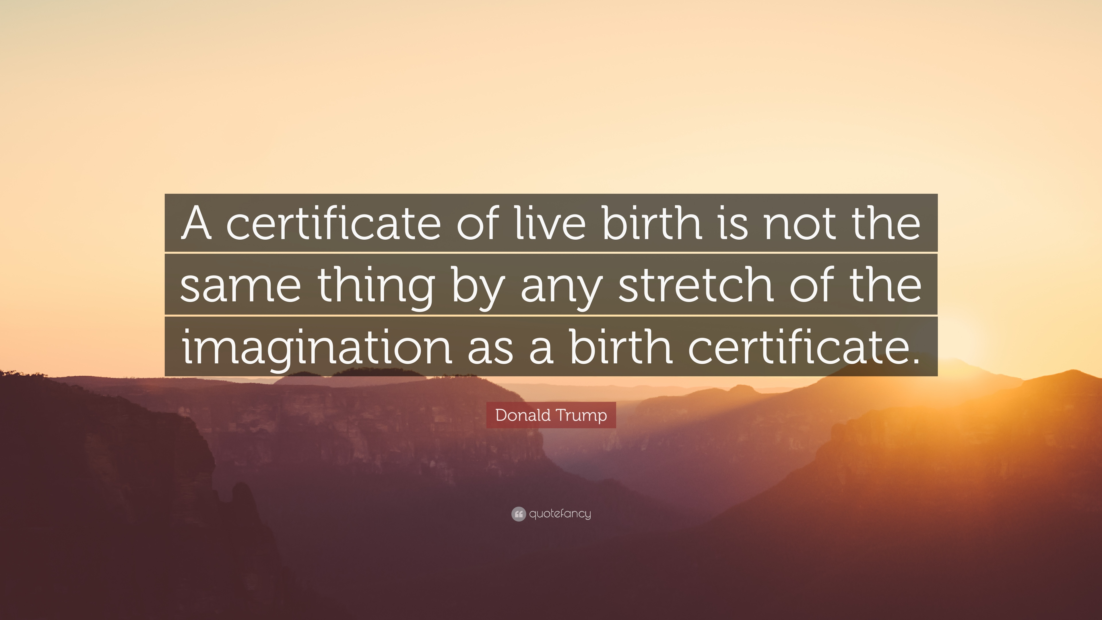 Donald Trump Quote A Certificate Of Live Birth Is Not The Same